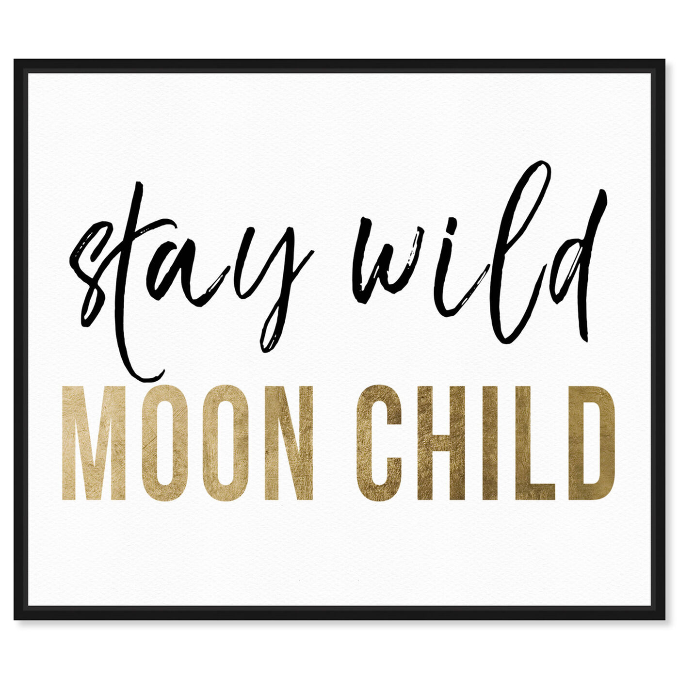 Front view of Stay Wild Moon Child featuring typography and quotes and motivational quotes and sayings art.