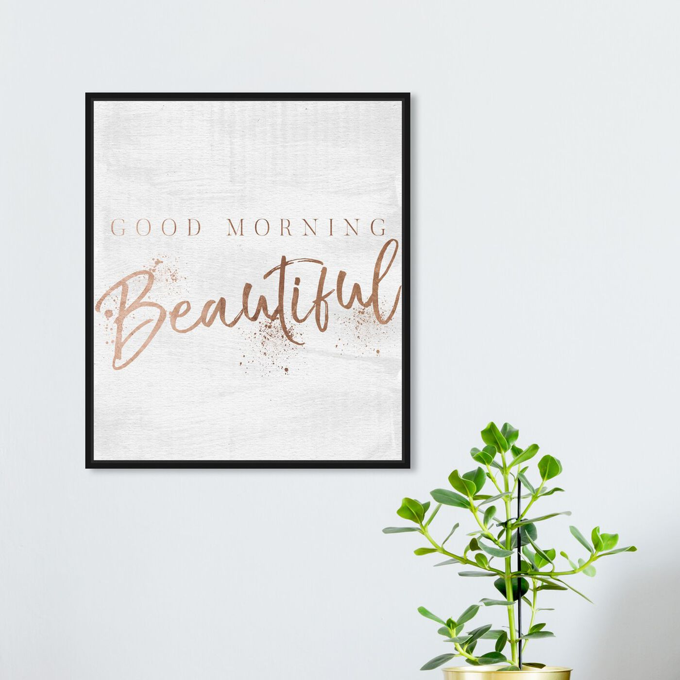 Hanging view of Good Morning Beautiful Rose Gold featuring typography and quotes and beauty quotes and sayings art.