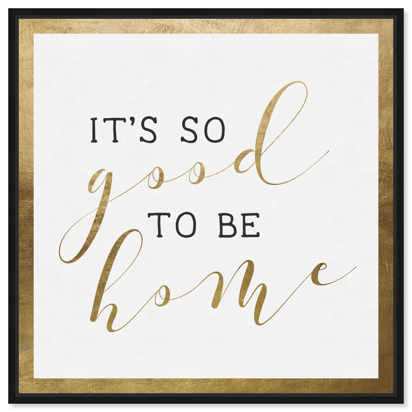 Front view of Good to be Home Gold featuring typography and quotes and family quotes and sayings art.