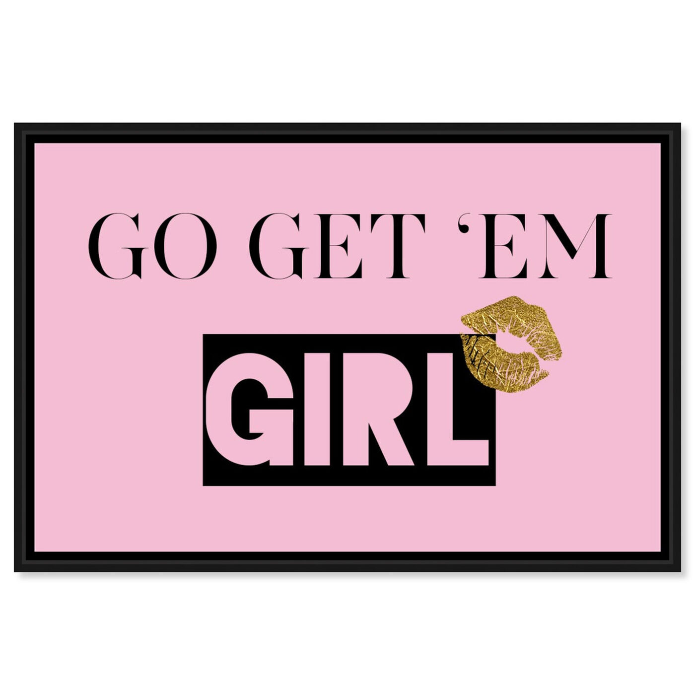 Front view of Go Get Em  featuring typography and quotes and empowered women quotes and sayings art.
