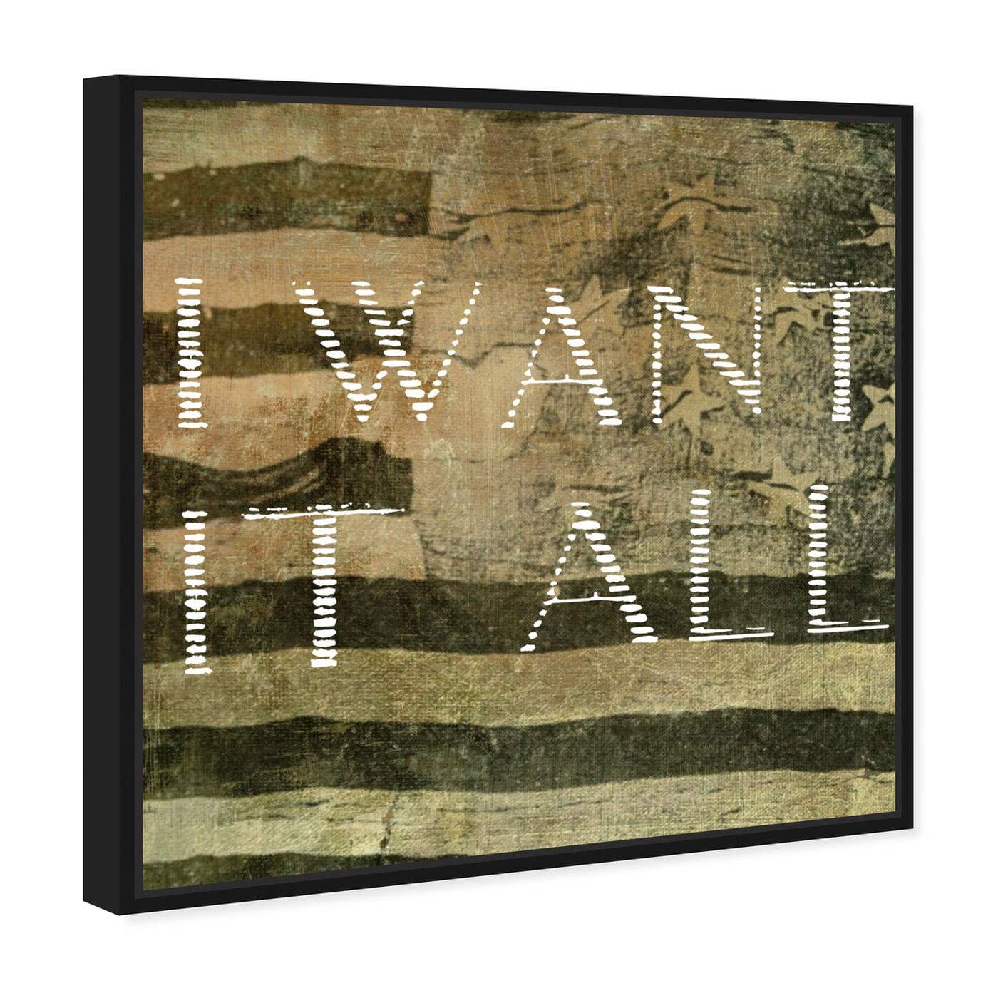 Angled view of I Want It All featuring typography and quotes and quotes and sayings art.