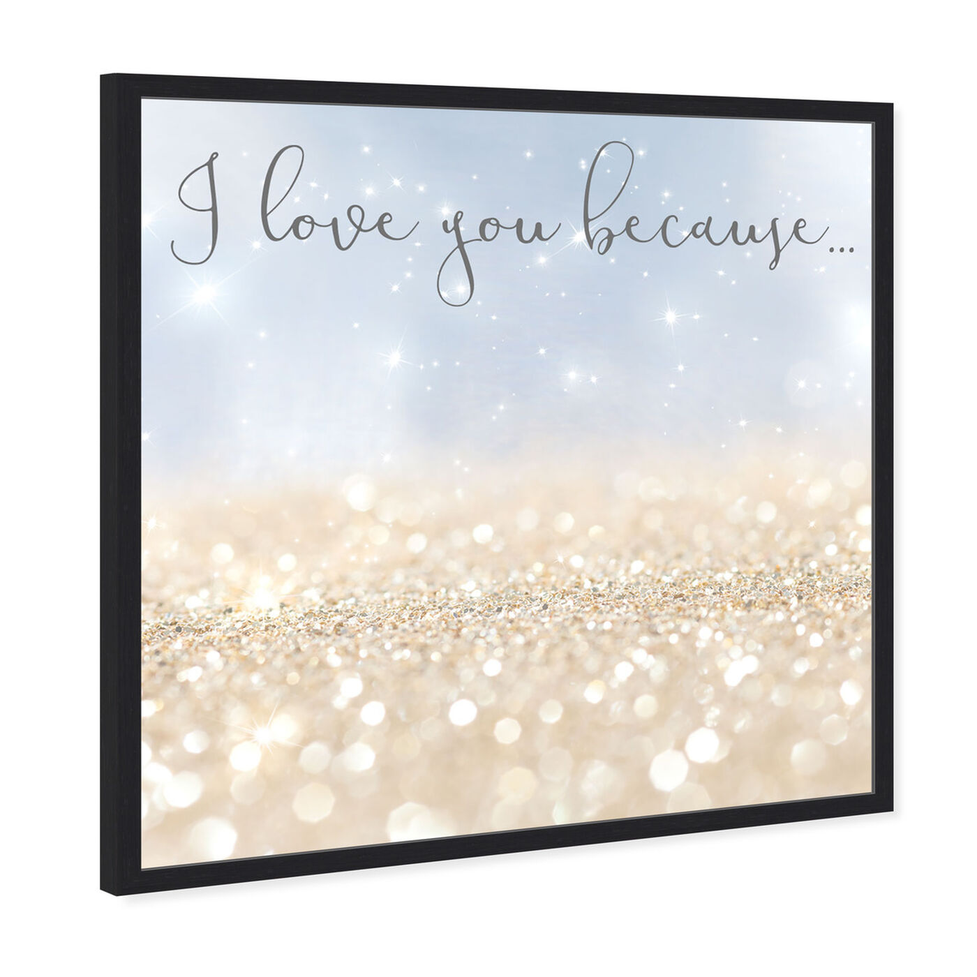 Angled view of I Love You Because  featuring typography and quotes and love quotes and sayings art.