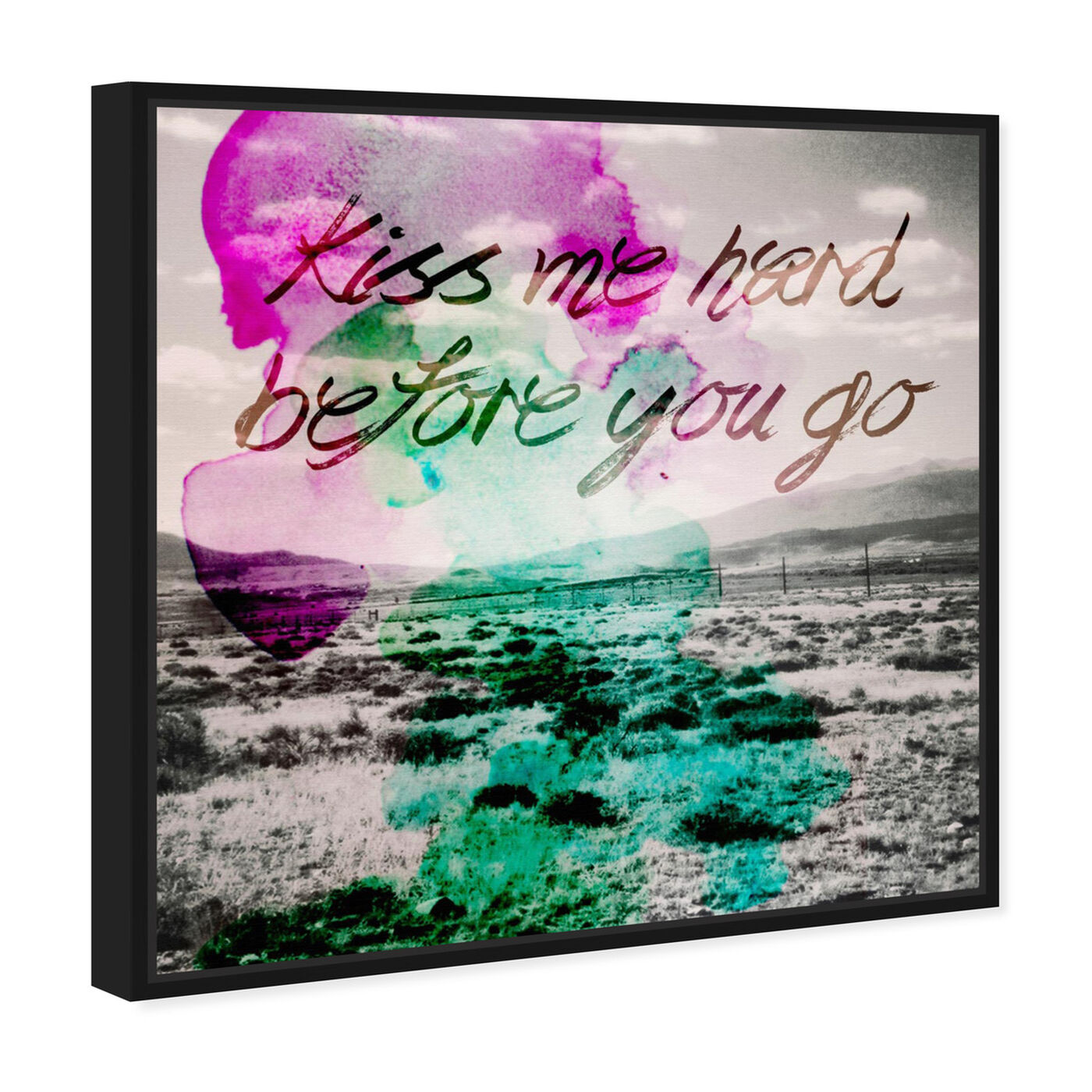 Angled view of Kiss Me Hard Before You Go featuring typography and quotes and love quotes and sayings art.