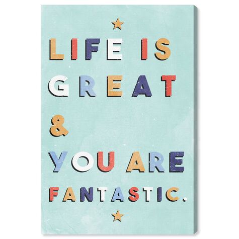 Life Is Great and Fantastic