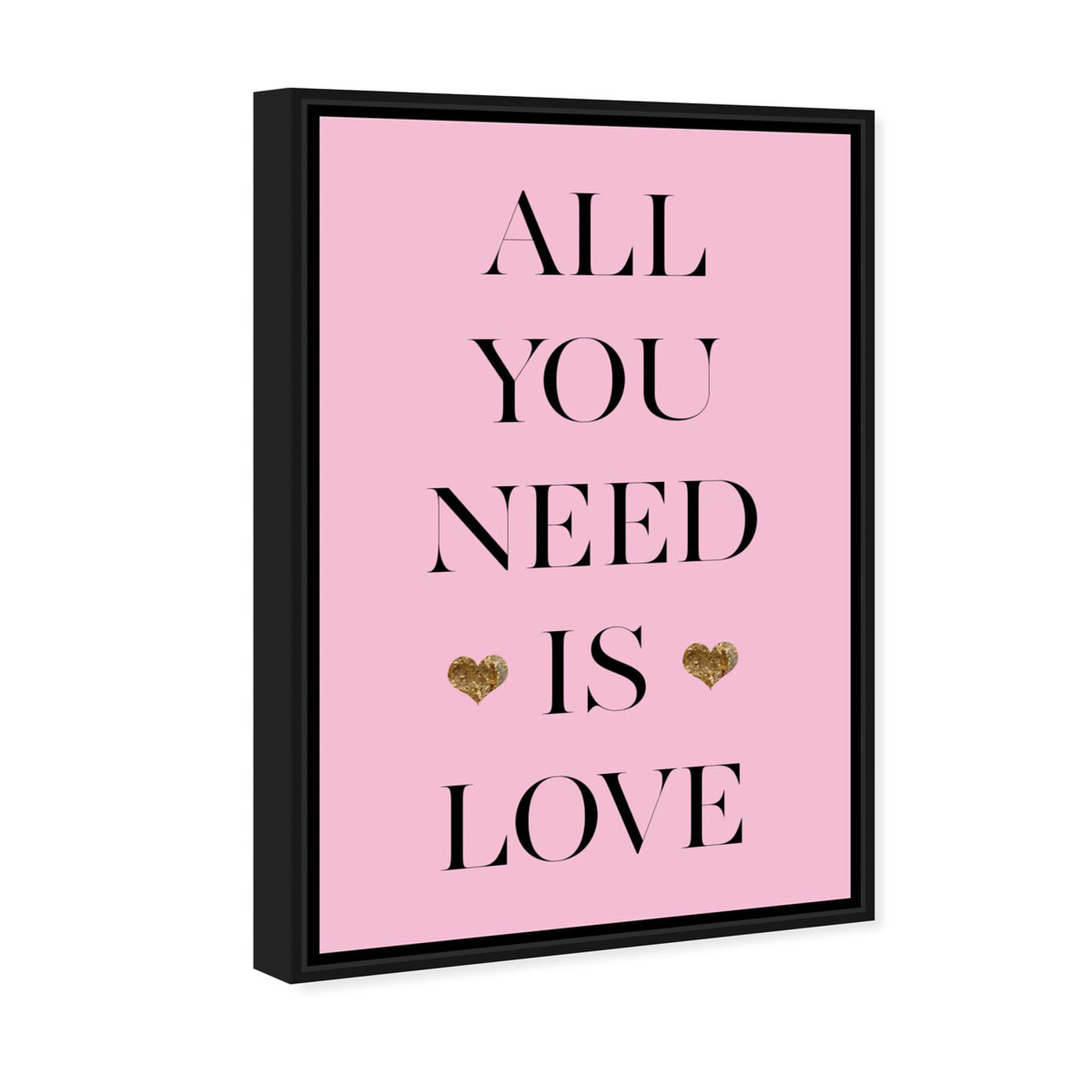 Angled view of All You Need  featuring typography and quotes and love quotes and sayings art.