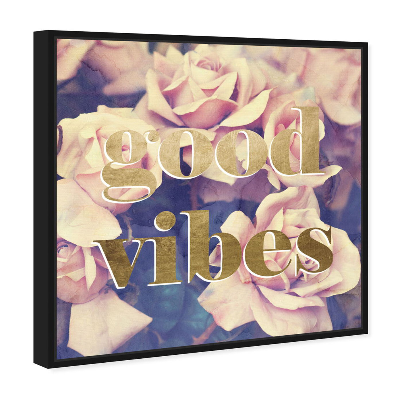 Angled view of Good Vibes Roses featuring typography and quotes and inspirational quotes and sayings art.
