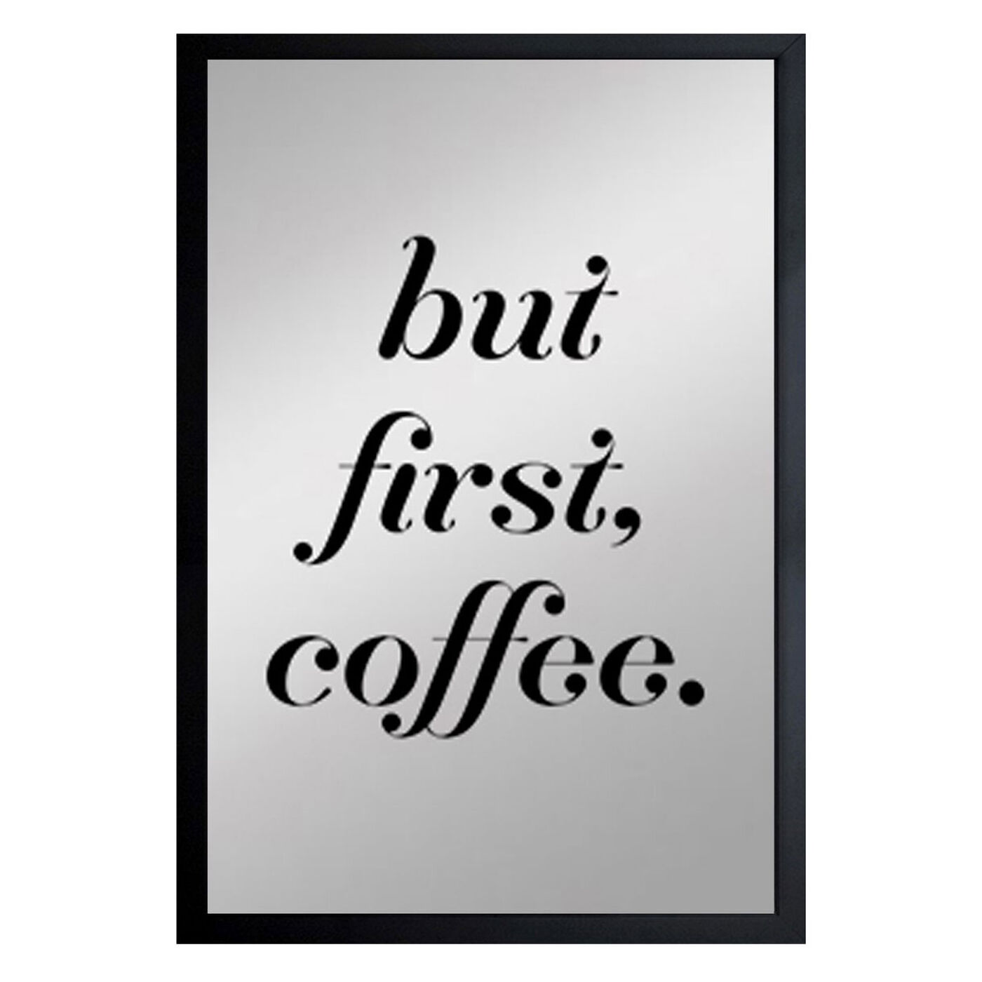 Front view of Coffee First II featuring typography and quotes and funny quotes and sayings art.