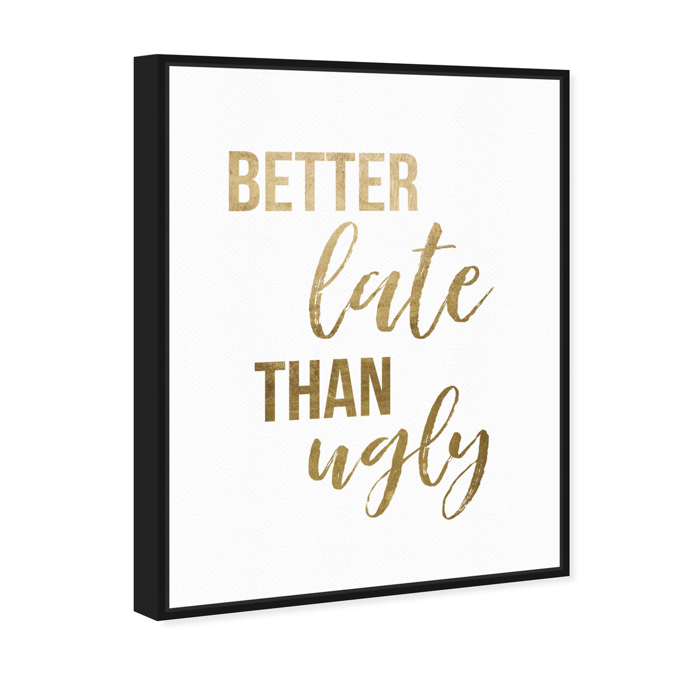Angled view of Better Late than Ugly featuring typography and quotes and fashion quotes and sayings art.