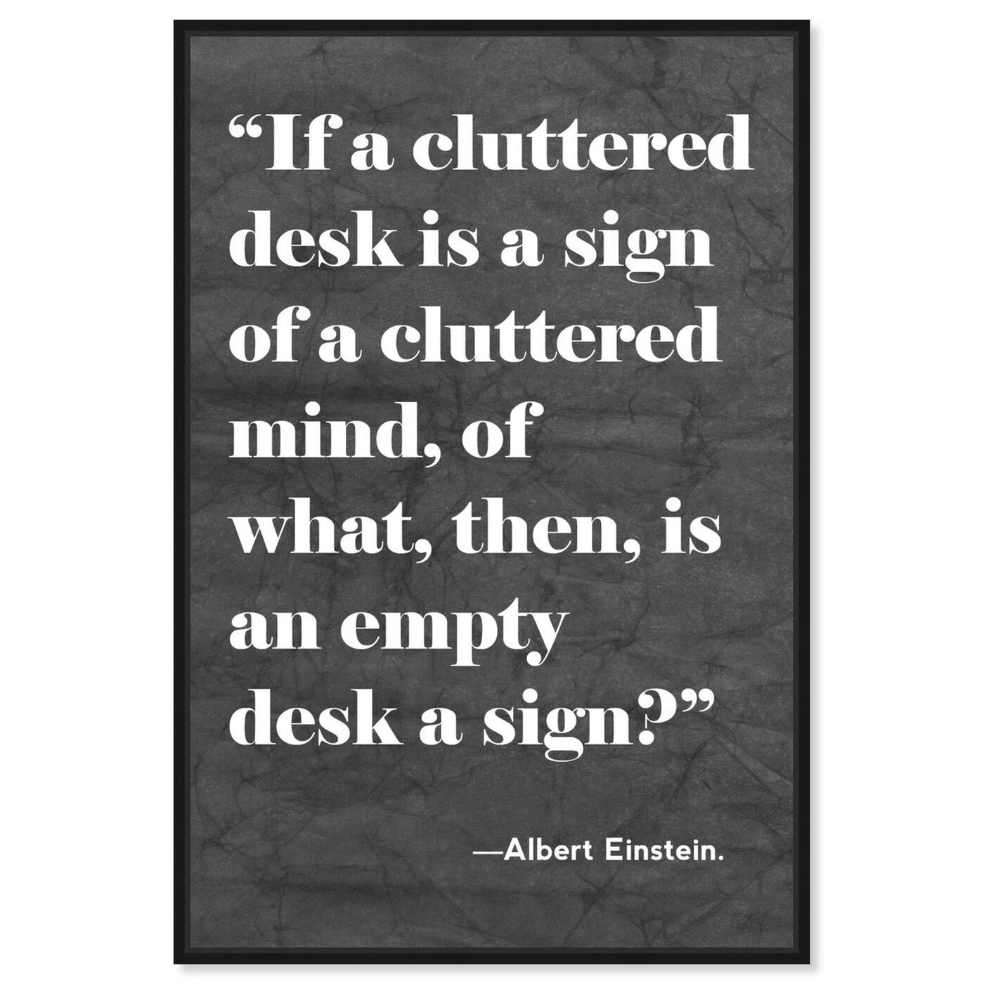 Front view of Cluttered Desk featuring typography and quotes and motivational quotes and sayings art.