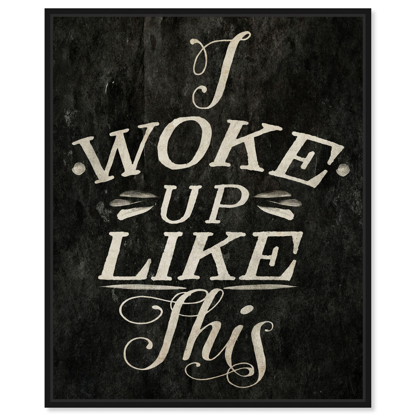 Front view of I Woke Up Like This featuring typography and quotes and funny quotes and sayings art.