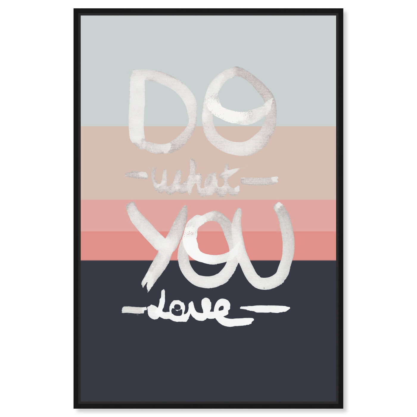 Front view of What You Love featuring typography and quotes and love quotes and sayings art.