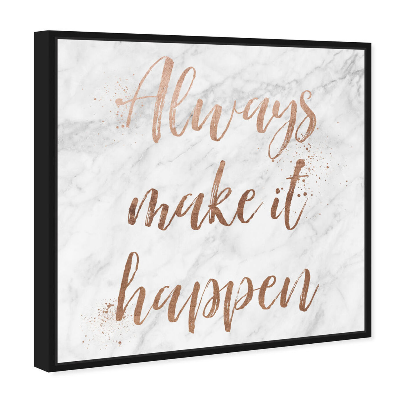 Angled view of Always Make It Happen Rose Gold featuring typography and quotes and motivational quotes and sayings art.