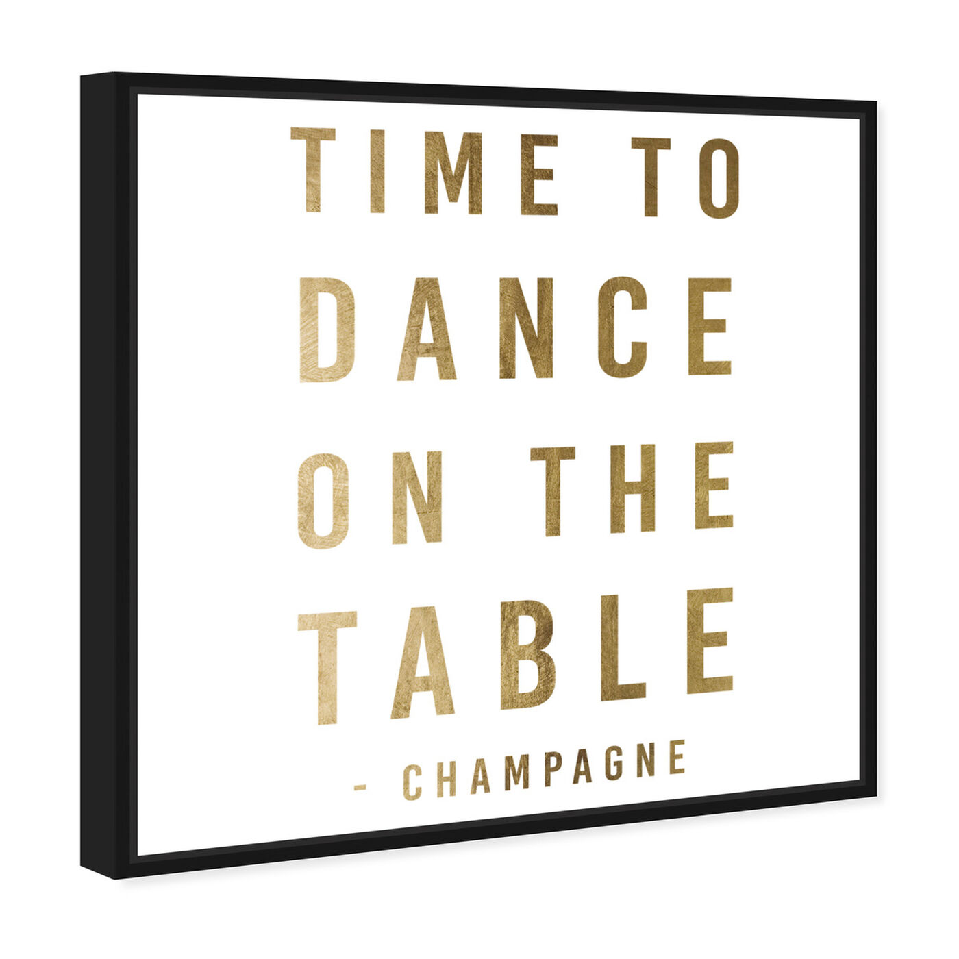 Angled view of Dancing On The Table Gold featuring typography and quotes and quotes and sayings art.
