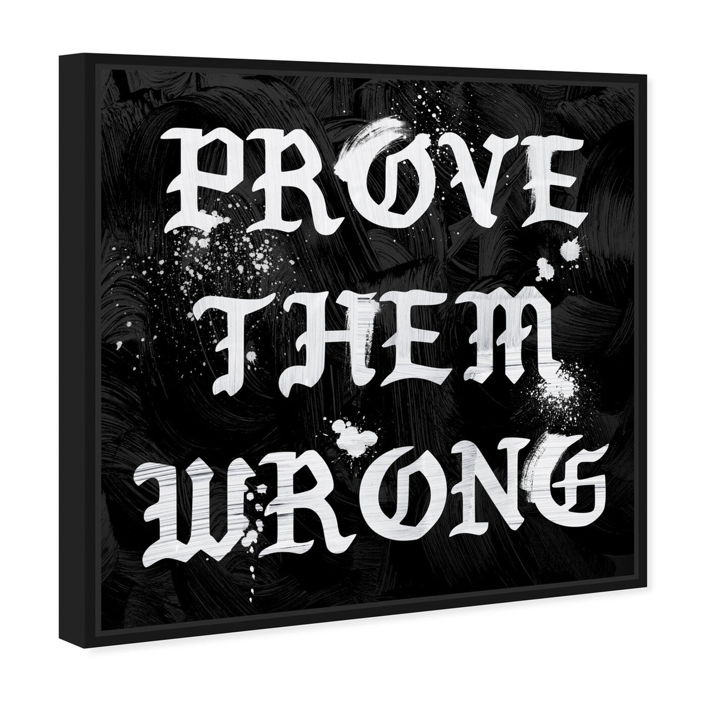 Angled view of Prove Them Wrong featuring typography and quotes and motivational quotes and sayings art.