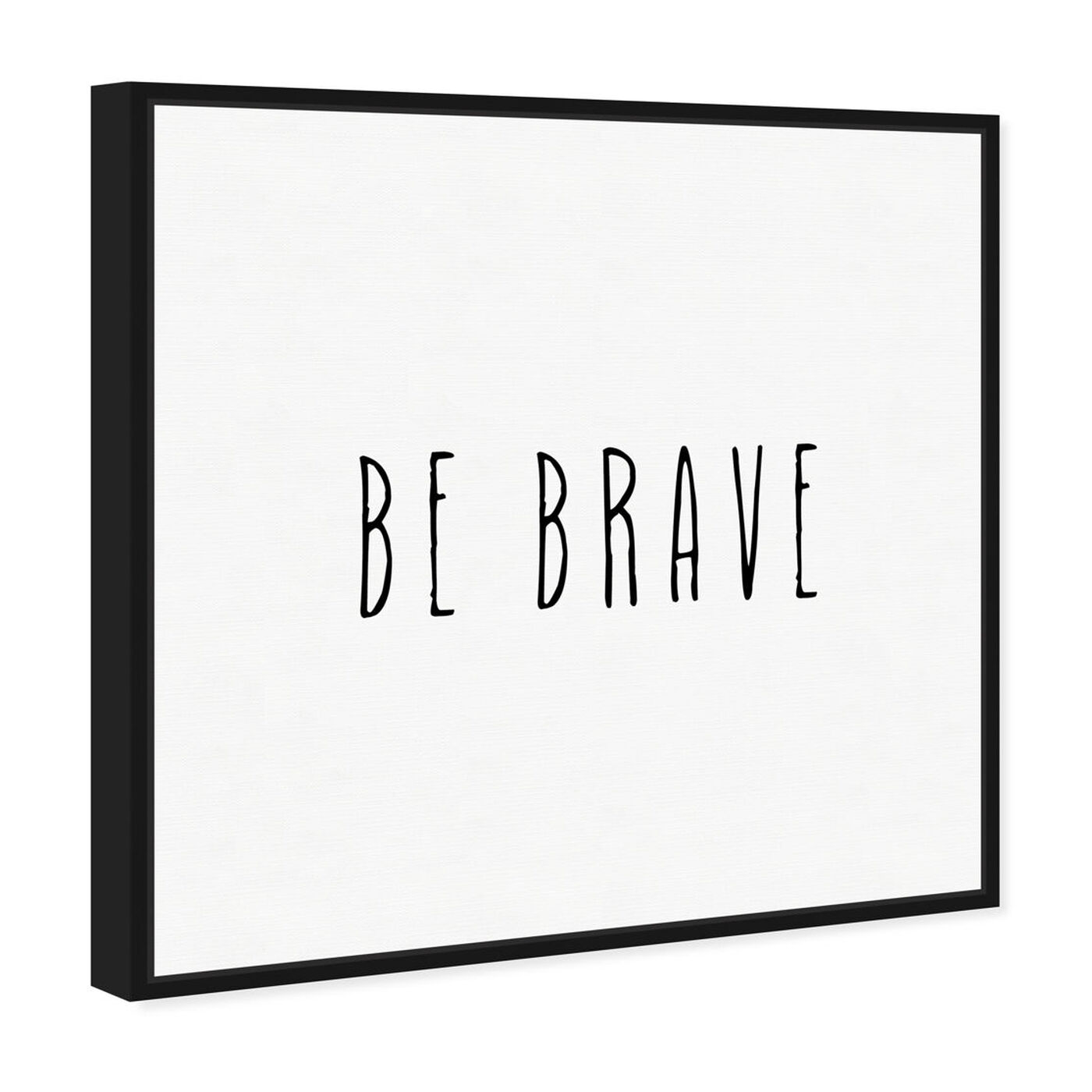 Angled view of Be Brave Simple featuring typography and quotes and motivational quotes and sayings art.