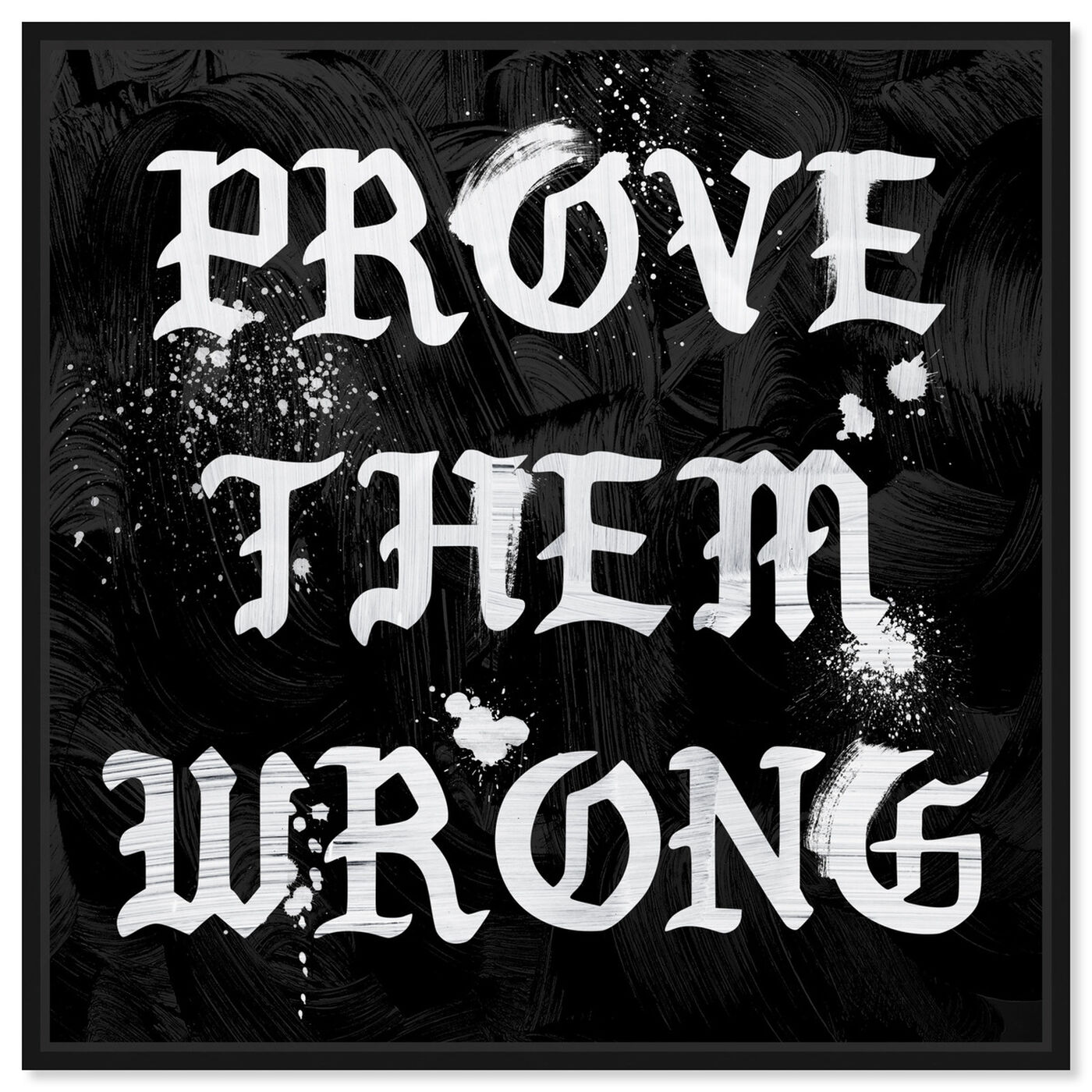 Front view of Prove Them Wrong featuring typography and quotes and motivational quotes and sayings art.