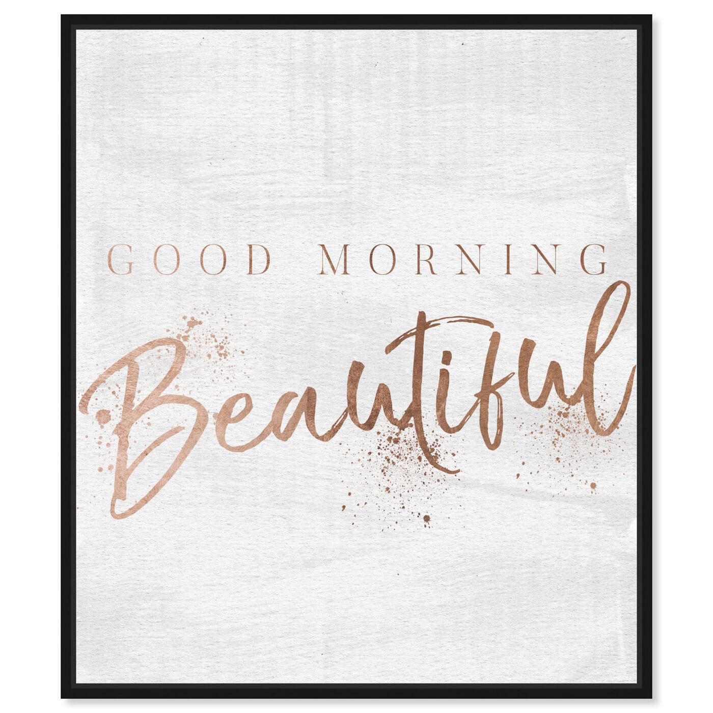 Front view of Good Morning Beautiful Rose Gold featuring typography and quotes and beauty quotes and sayings art.