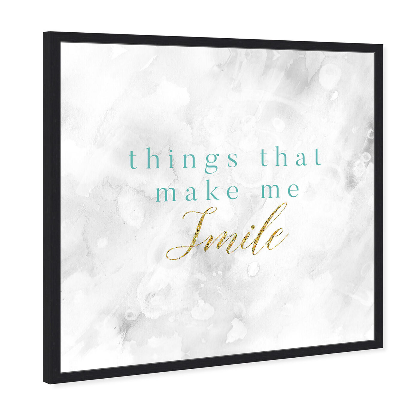 Angled view of Things That Make Me Smile featuring typography and quotes and inspirational quotes and sayings art.