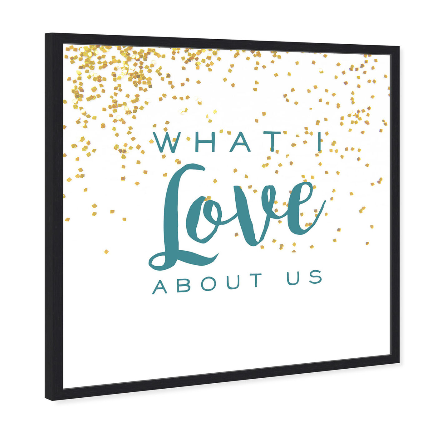 Angled view of What I Love About Us featuring typography and quotes and love quotes and sayings art.