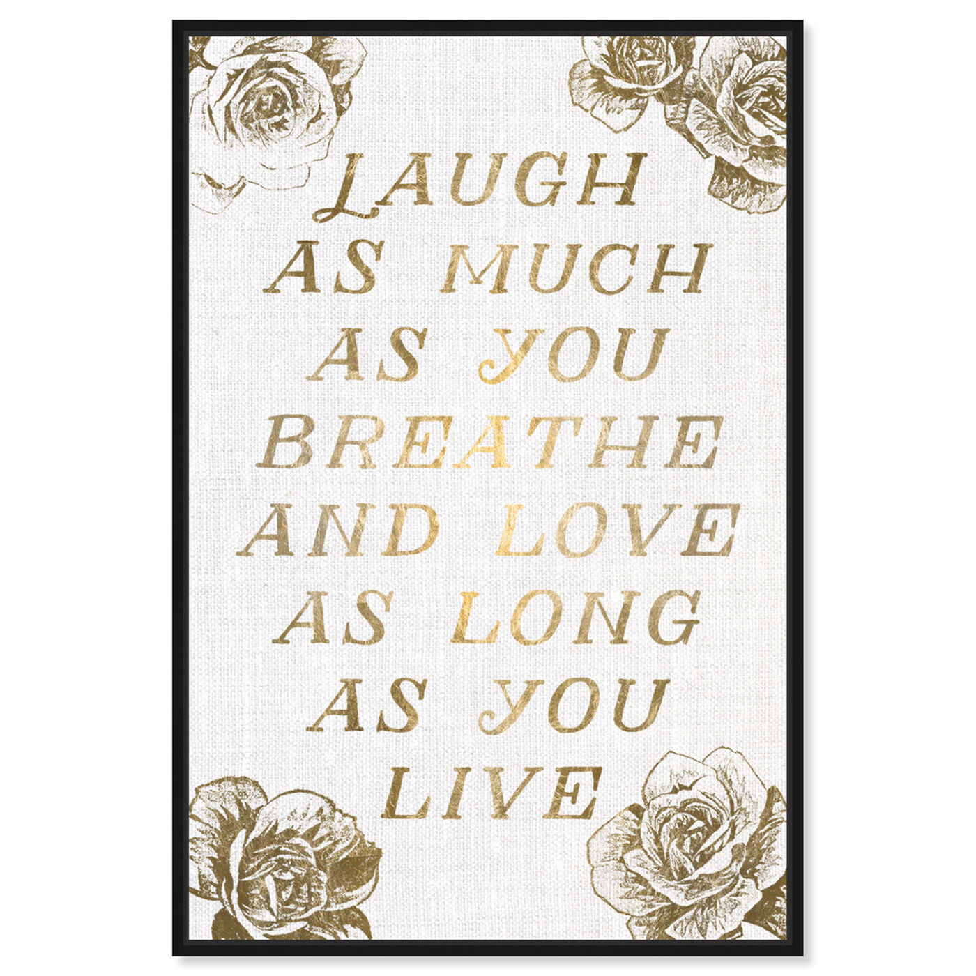 Front view of Laugh and Live Roses featuring typography and quotes and love quotes and sayings art.
