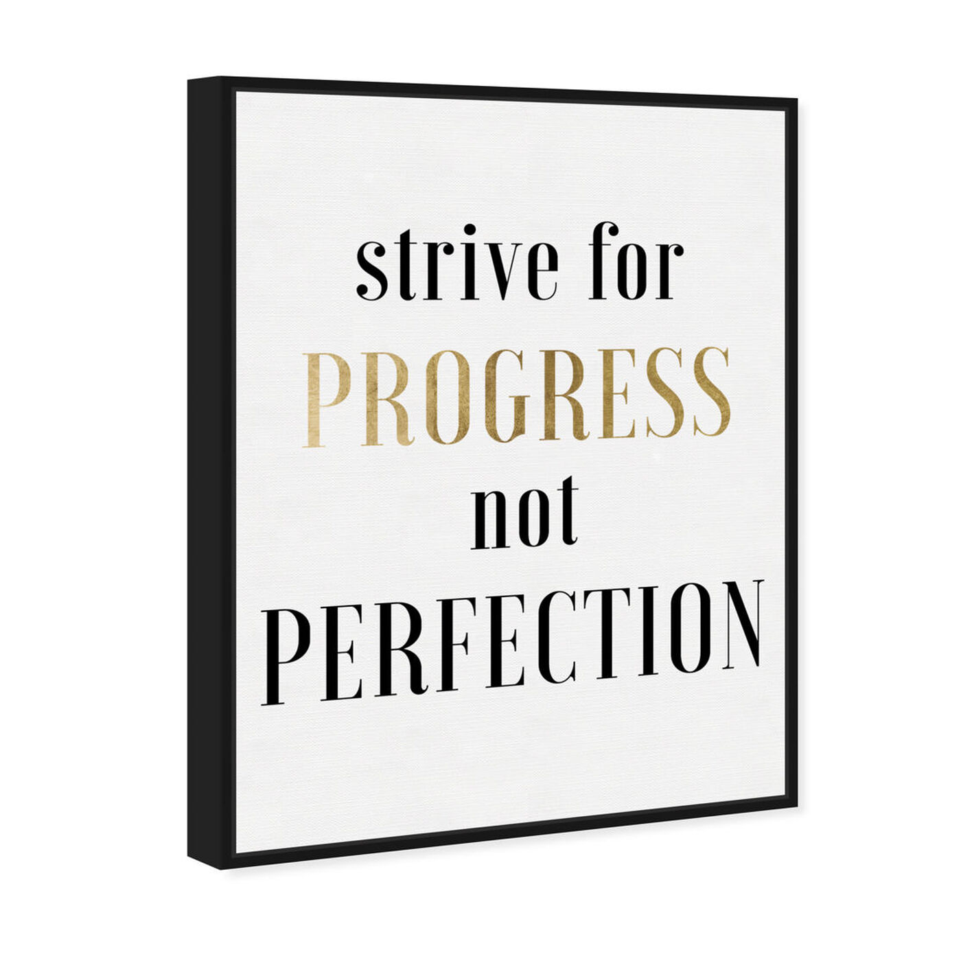 Angled view of Strive For Progress featuring typography and quotes and motivational quotes and sayings art.