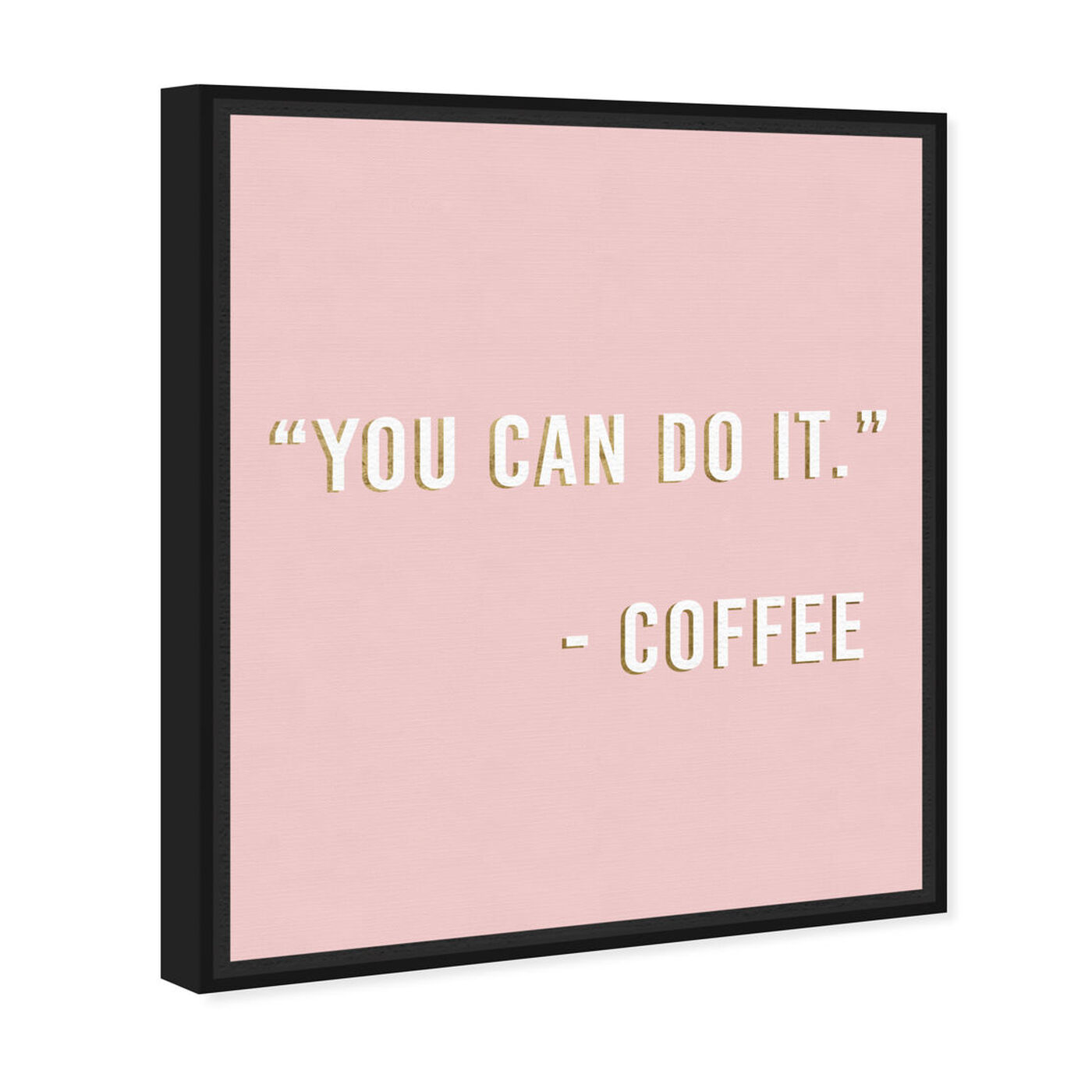 Angled view of You Can Do It By Coffee featuring typography and quotes and funny quotes and sayings art.