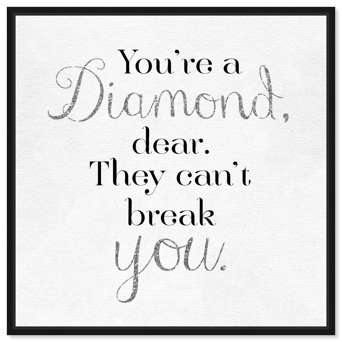 Front view of You're A Diamond featuring typography and quotes and love quotes and sayings art.