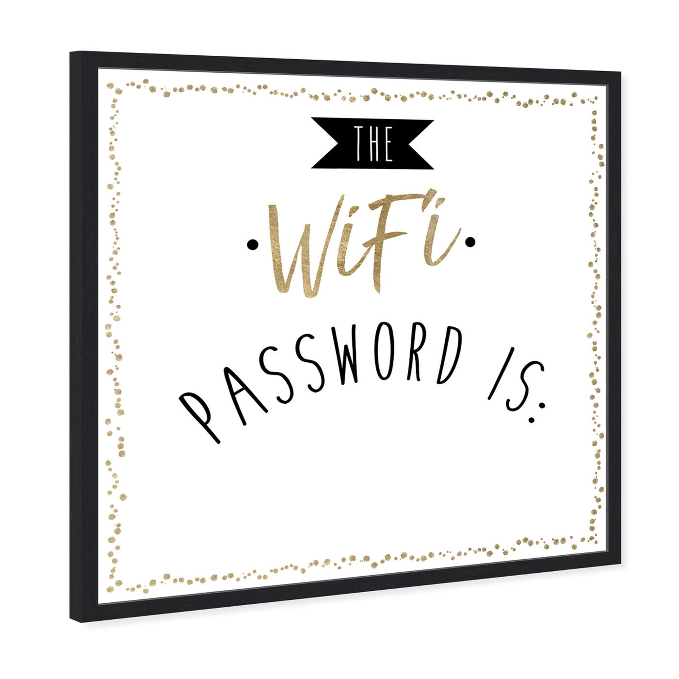Angled view of WIfi Password featuring typography and quotes and quotes and sayings art.