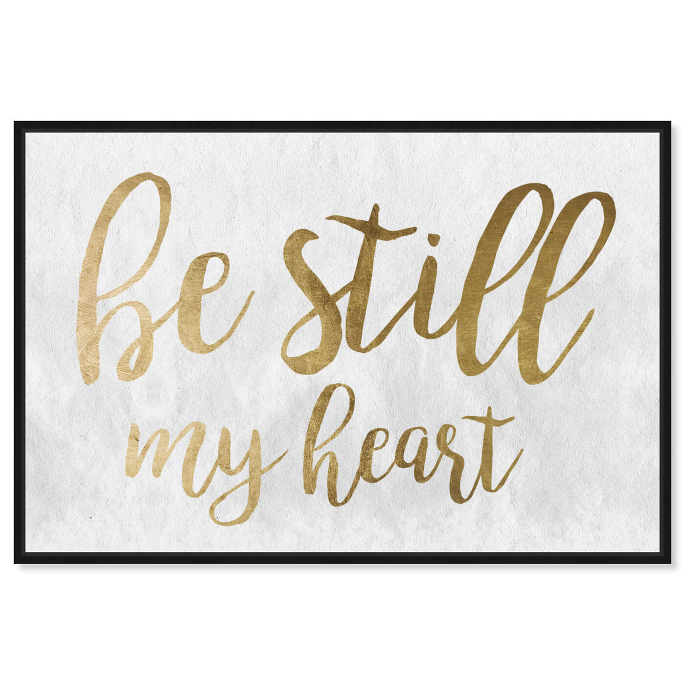 Front view of Be Still My Heart Gold featuring typography and quotes and love quotes and sayings art.