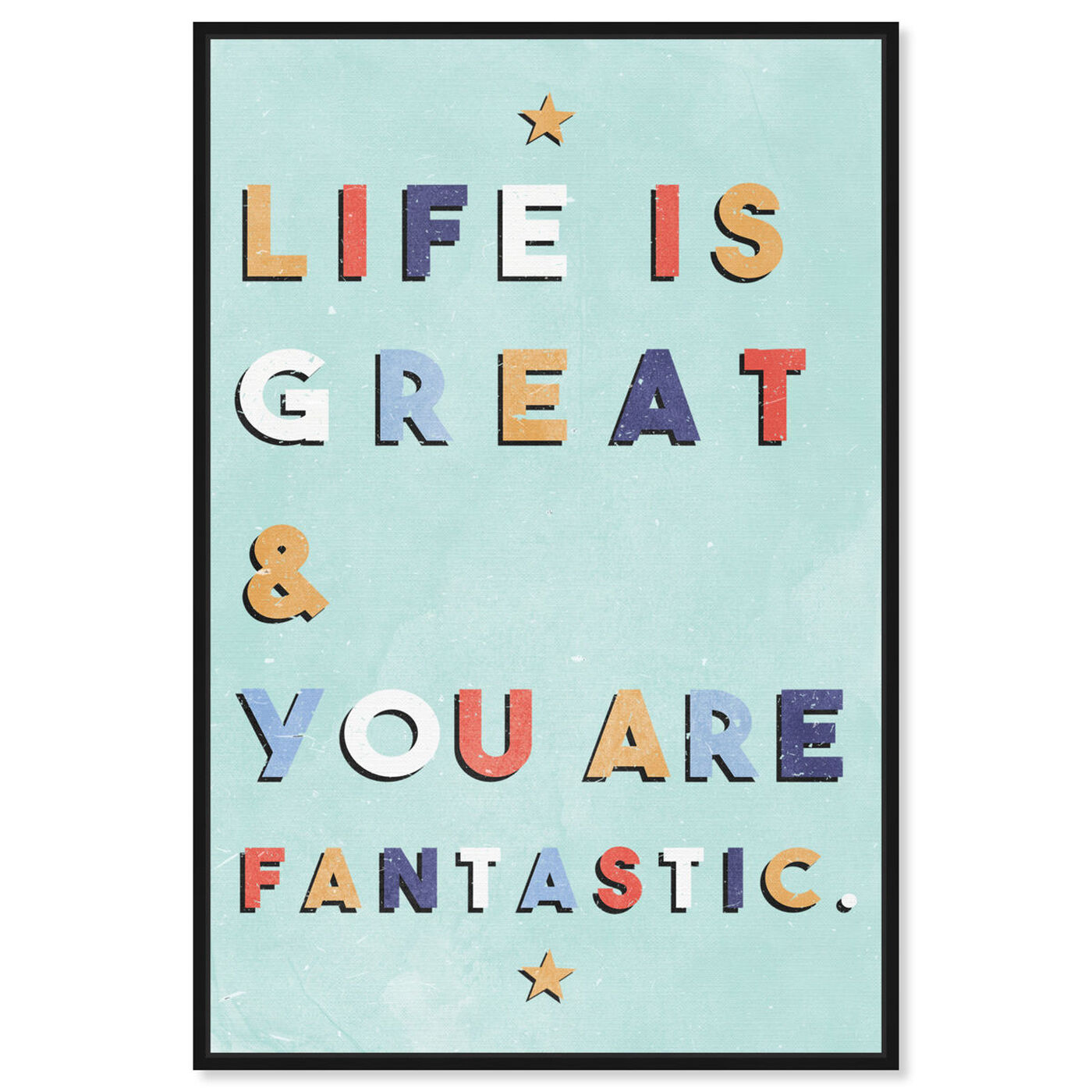 Front view of Life Is Great and Fantastic featuring typography and quotes and inspirational quotes and sayings art.