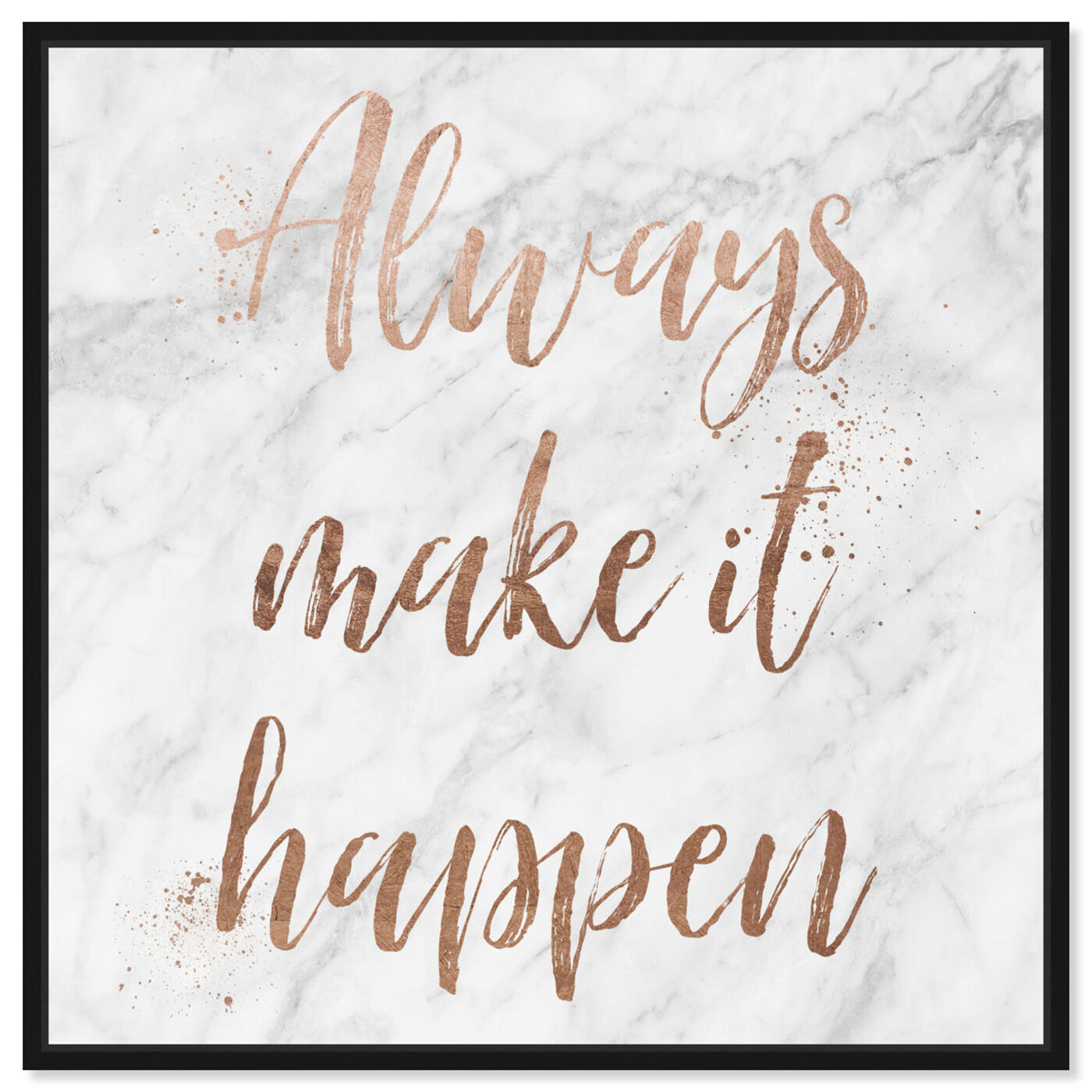 Front view of Always Make It Happen Rose Gold featuring typography and quotes and motivational quotes and sayings art.