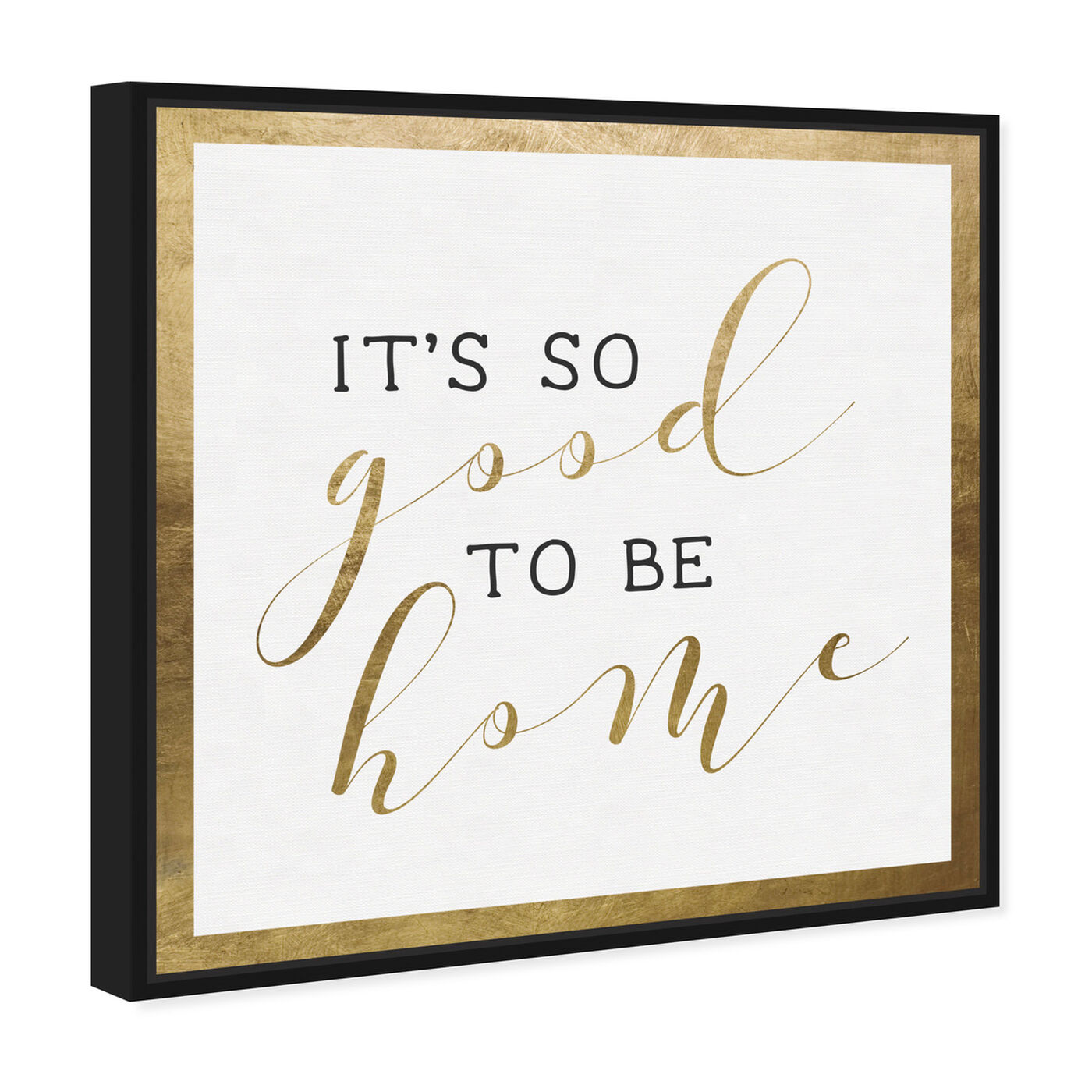 Angled view of Good to be Home Gold featuring typography and quotes and family quotes and sayings art.
