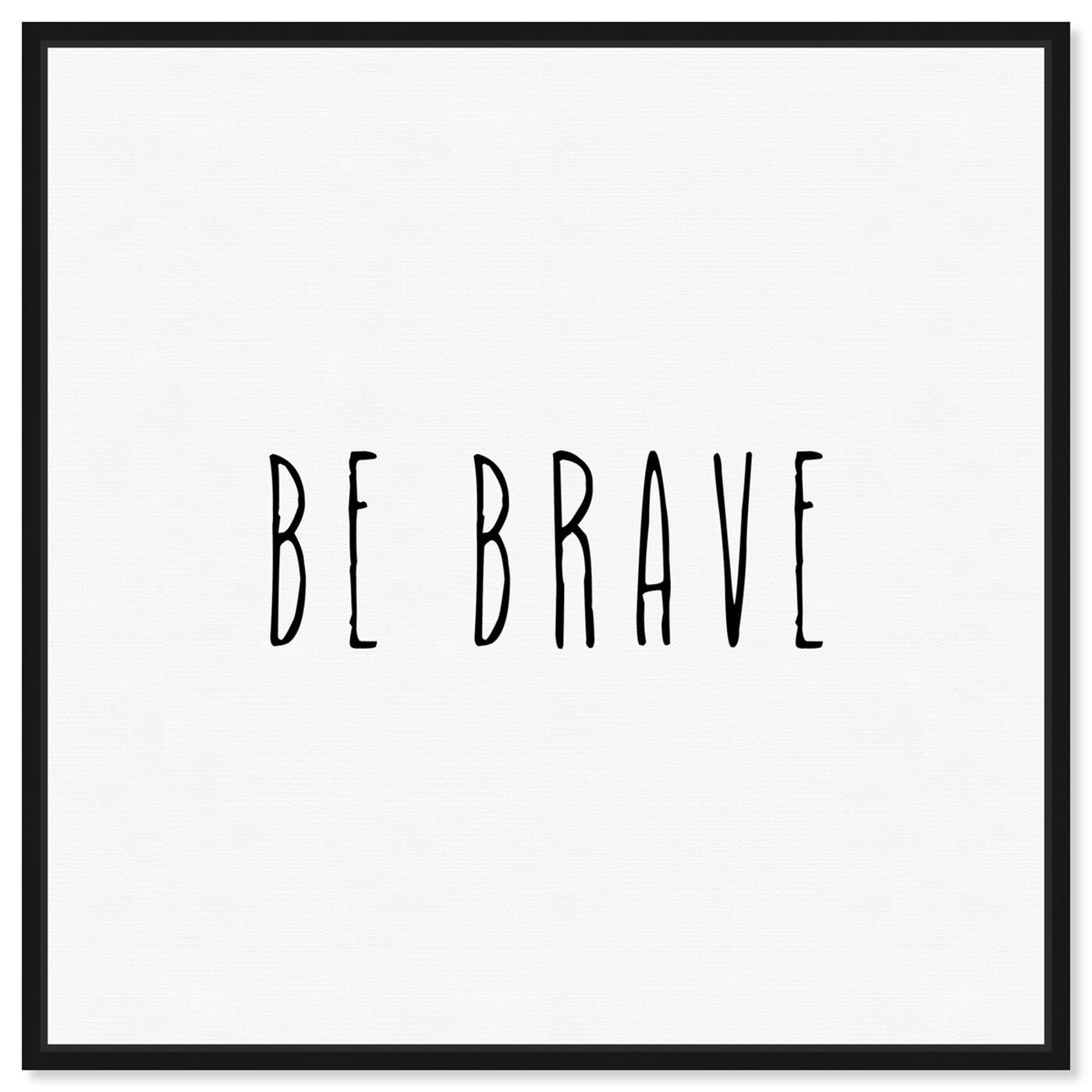 Front view of Be Brave Simple featuring typography and quotes and motivational quotes and sayings art.