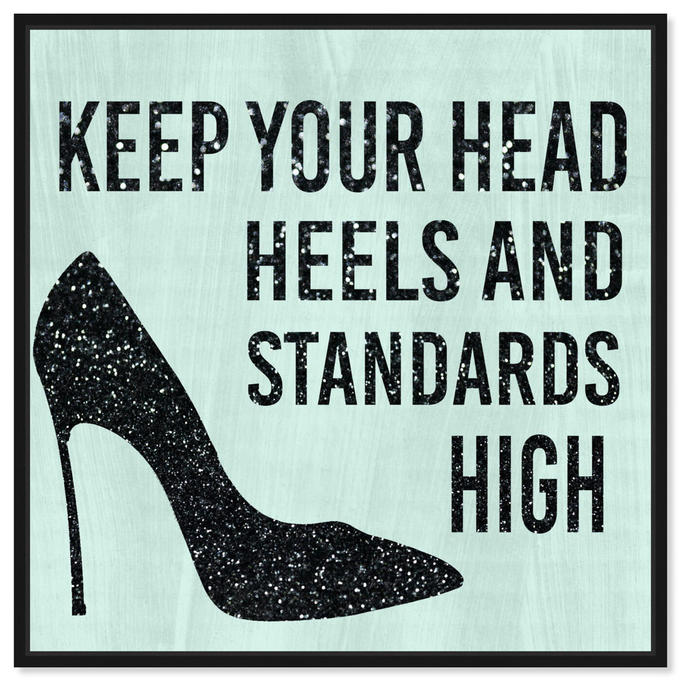 Front view of Head and Heels Black and Mint featuring typography and quotes and fashion quotes and sayings art.