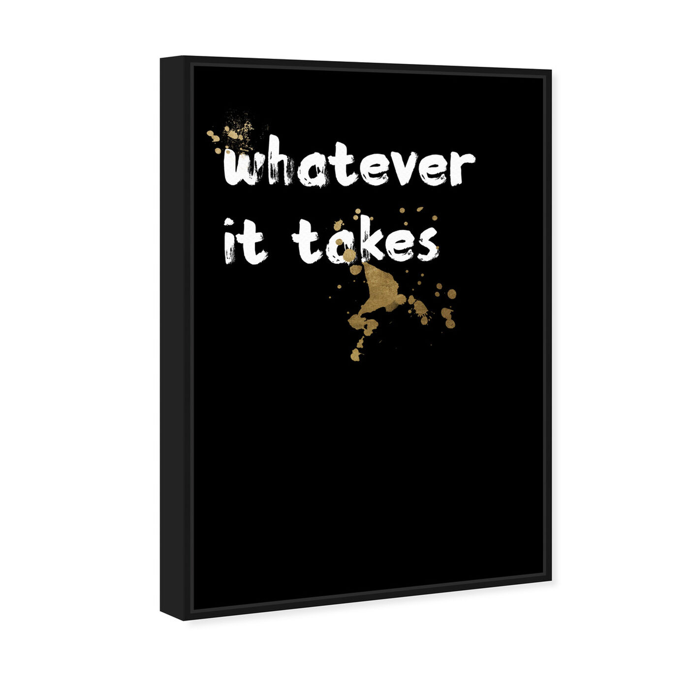 Angled view of Whatever It Takes featuring typography and quotes and motivational quotes and sayings art.
