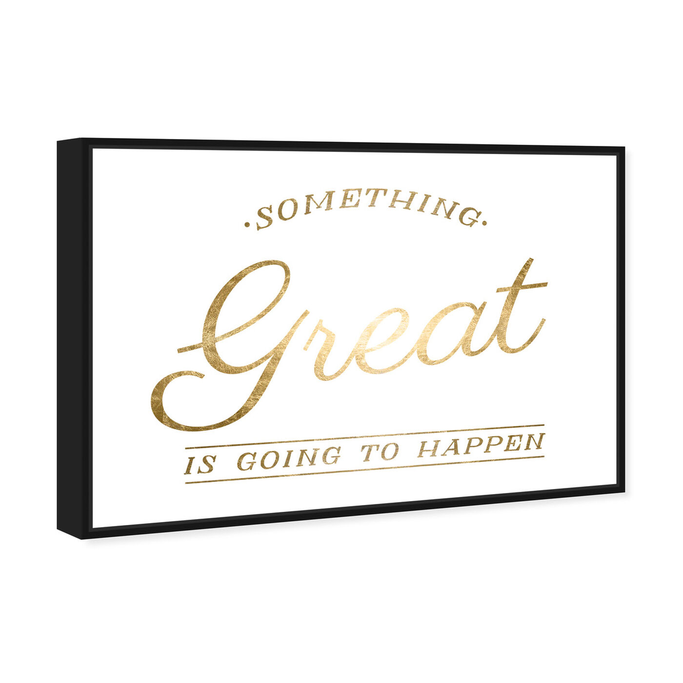 Angled view of Something Great Gold Foil featuring typography and quotes and motivational quotes and sayings art.