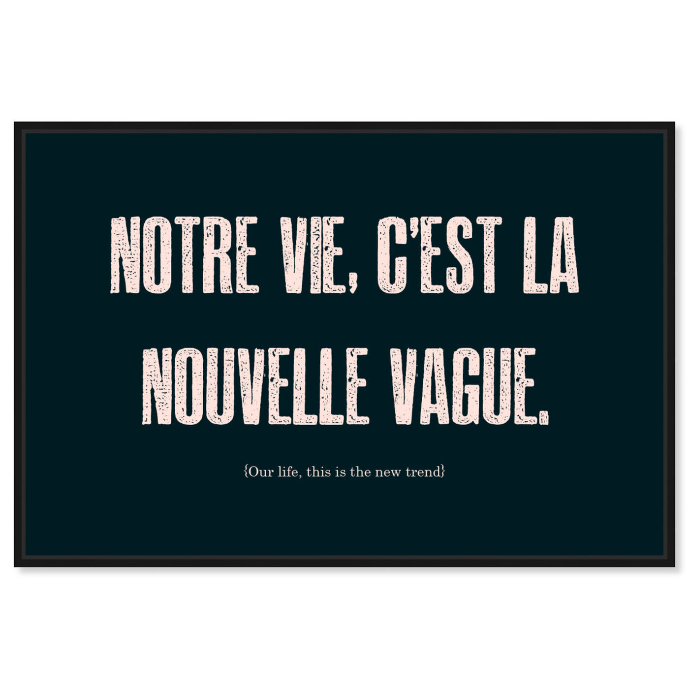Front view of Nouvelle Vague featuring typography and quotes and quotes and sayings art.