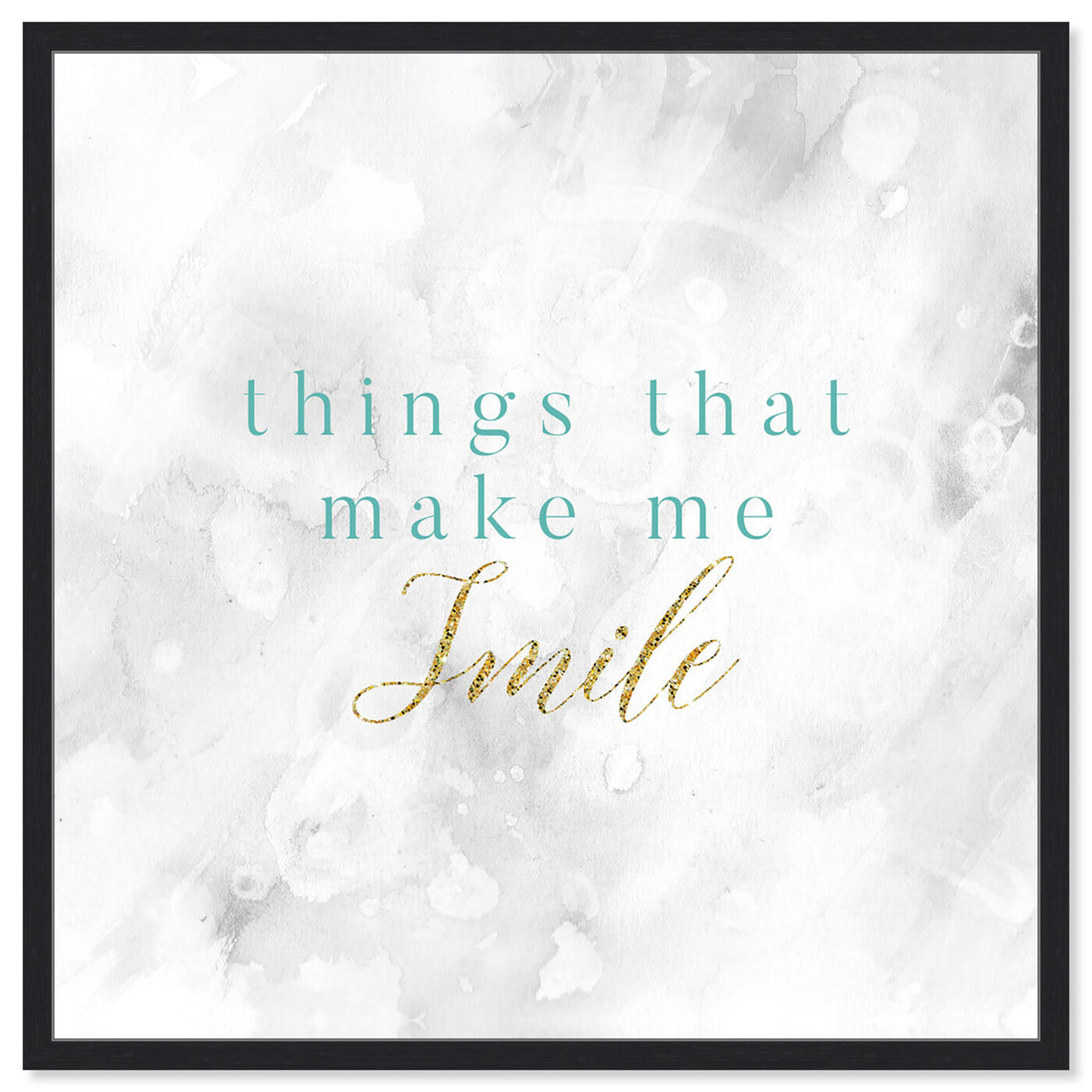 Front view of Things That Make Me Smile featuring typography and quotes and inspirational quotes and sayings art.