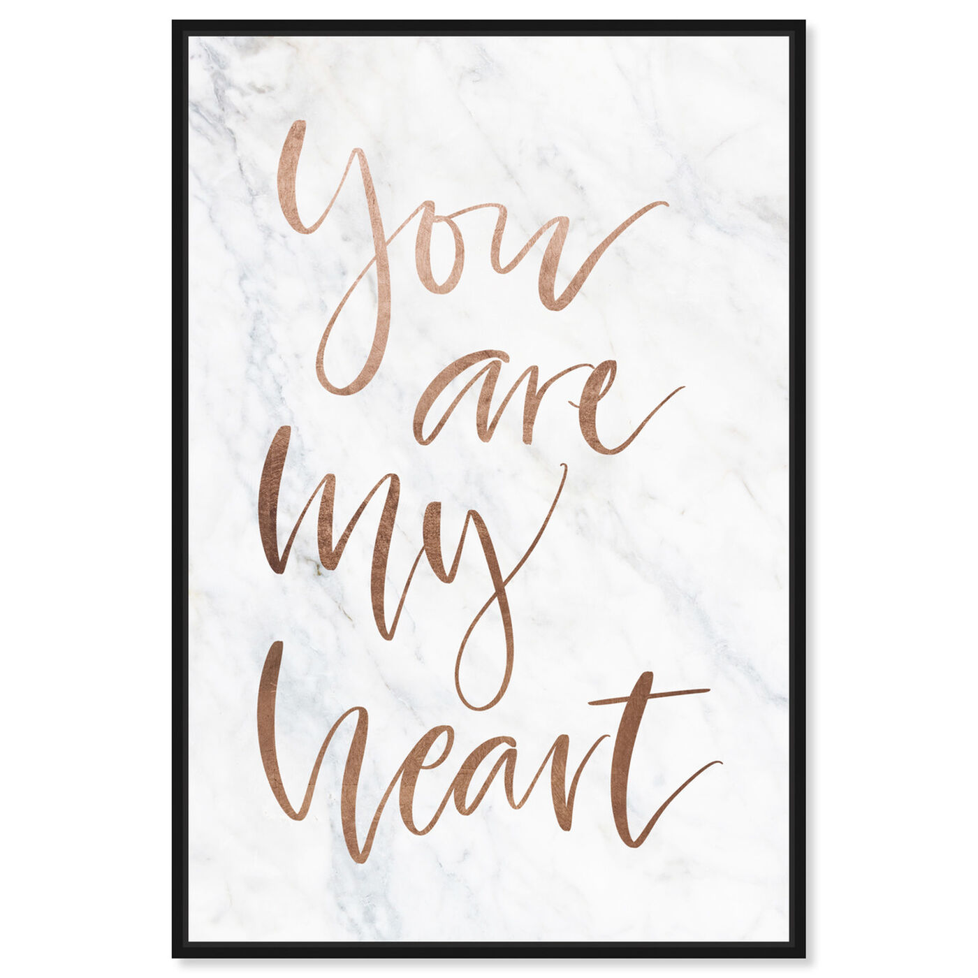 Front view of You Are My Heart Rose Gold featuring typography and quotes and love quotes and sayings art.