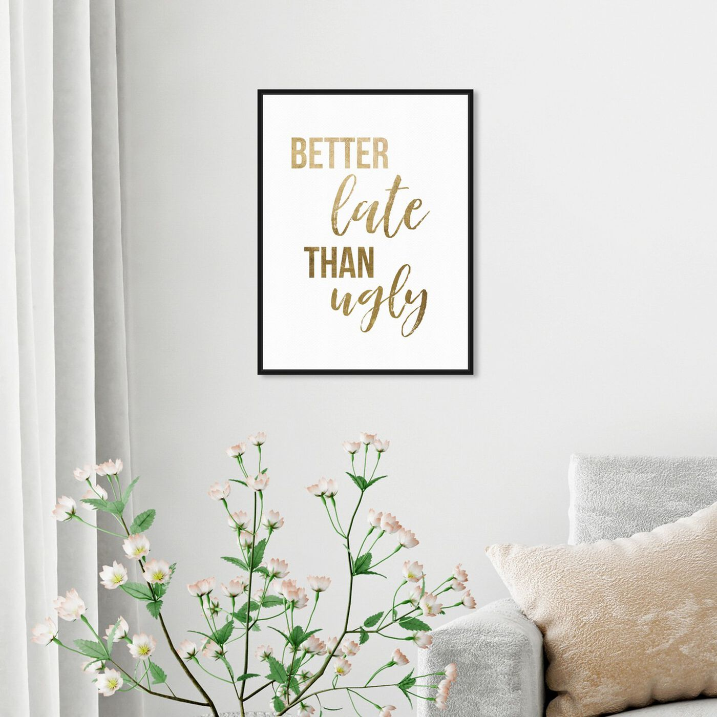 Hanging view of Better Late than Ugly featuring typography and quotes and fashion quotes and sayings art.