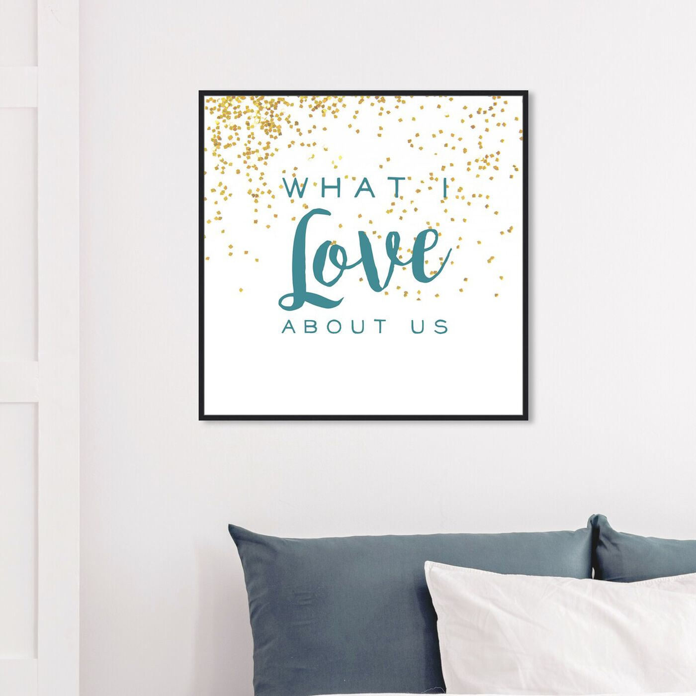 Hanging view of What I Love About Us featuring typography and quotes and love quotes and sayings art.
