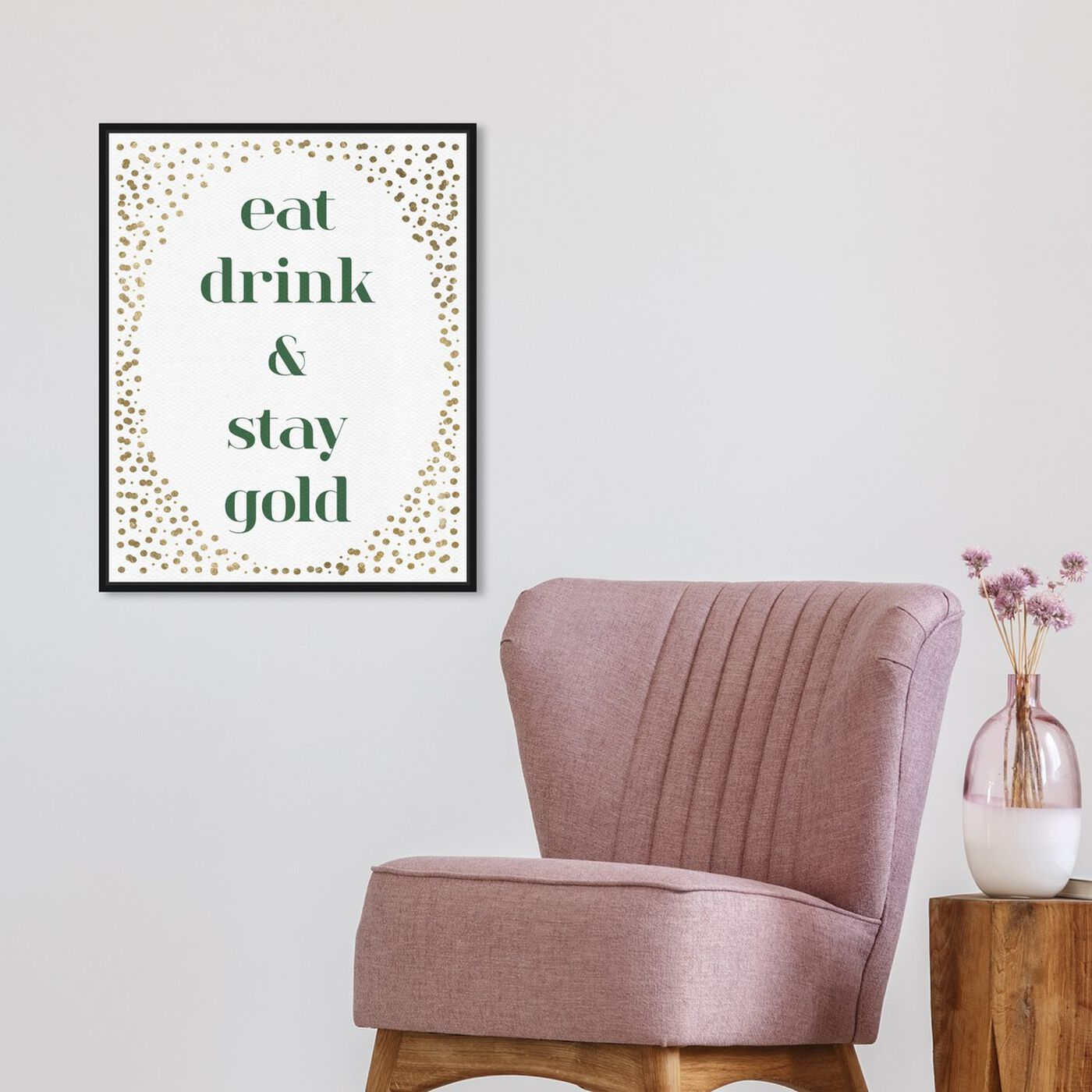 Hanging view of Eat Drink And Stay Gold featuring typography and quotes and family quotes and sayings art.