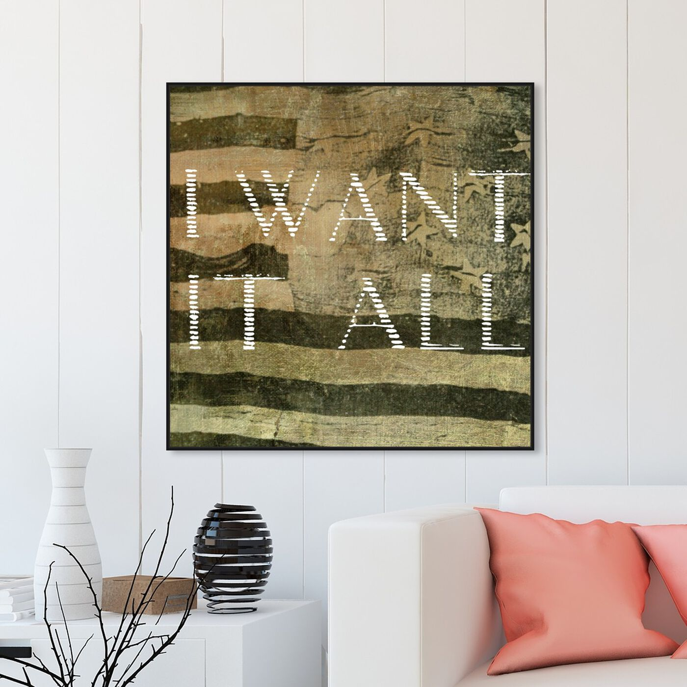 Hanging view of I Want It All featuring typography and quotes and quotes and sayings art.