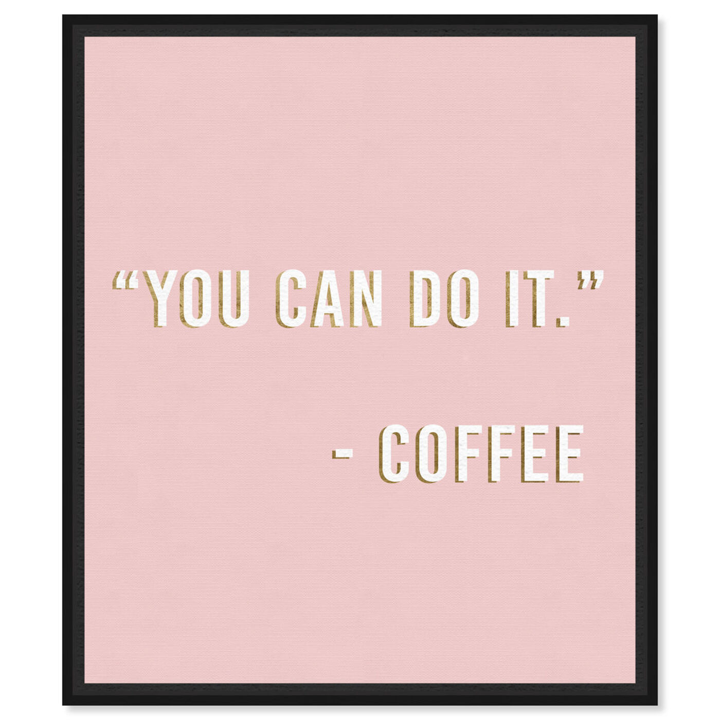 Front view of You Can Do It By Coffee featuring typography and quotes and funny quotes and sayings art.