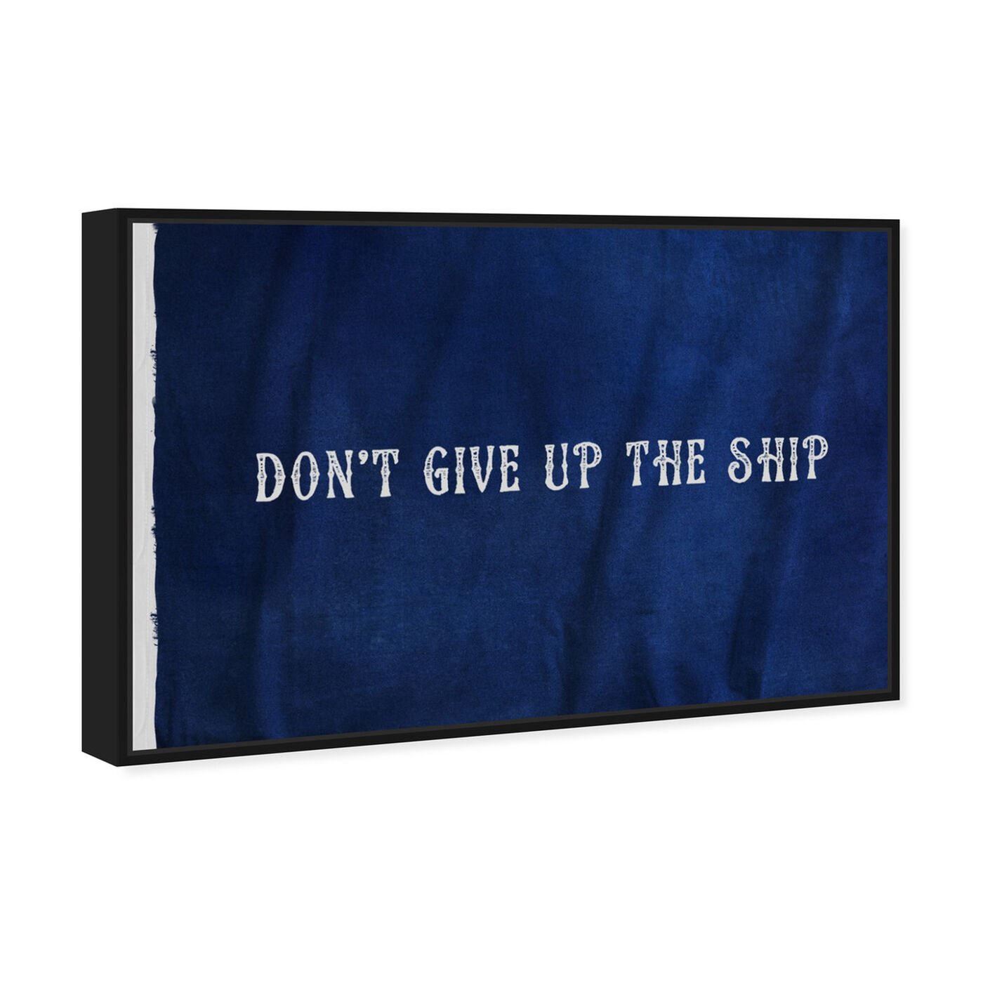 Angled view of Don't Give Up The Ship featuring typography and quotes and inspirational quotes and sayings art.