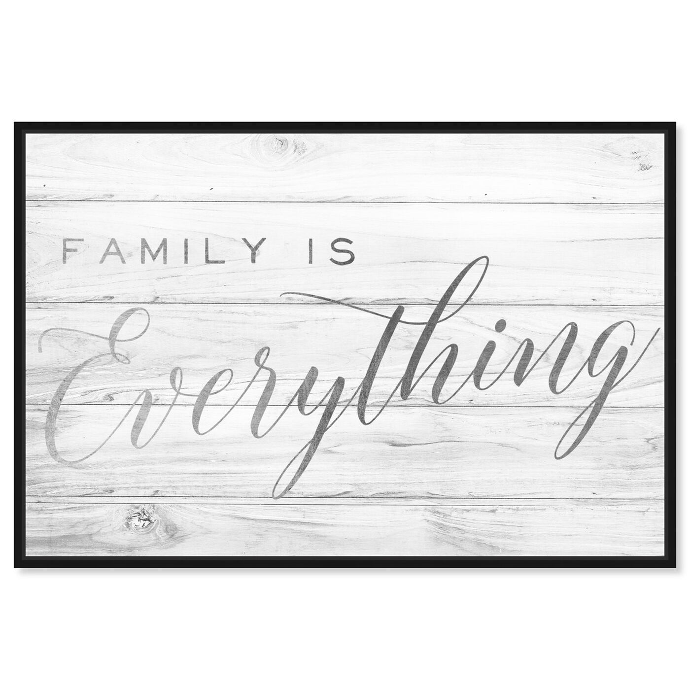 Front view of Family is Everything Silver featuring typography and quotes and family quotes and sayings art.