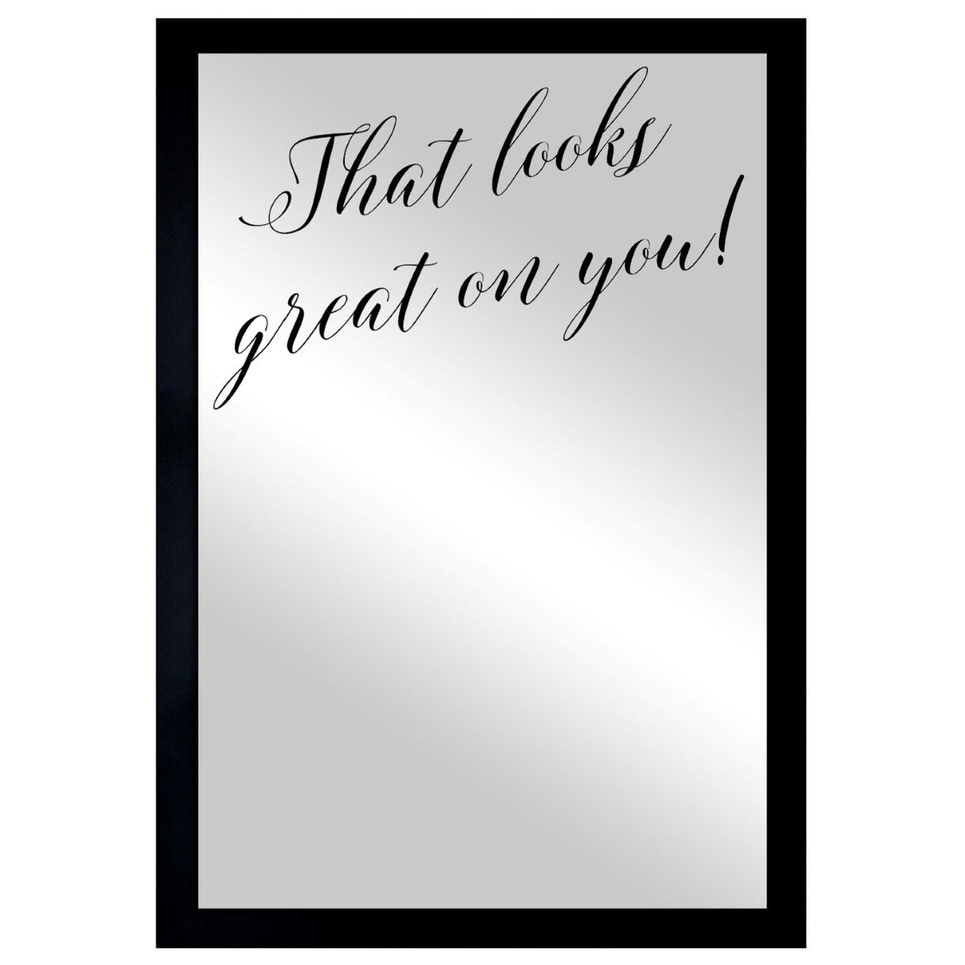 Front view of That Looks Great Mirror featuring typography and quotes and beauty quotes and sayings art.