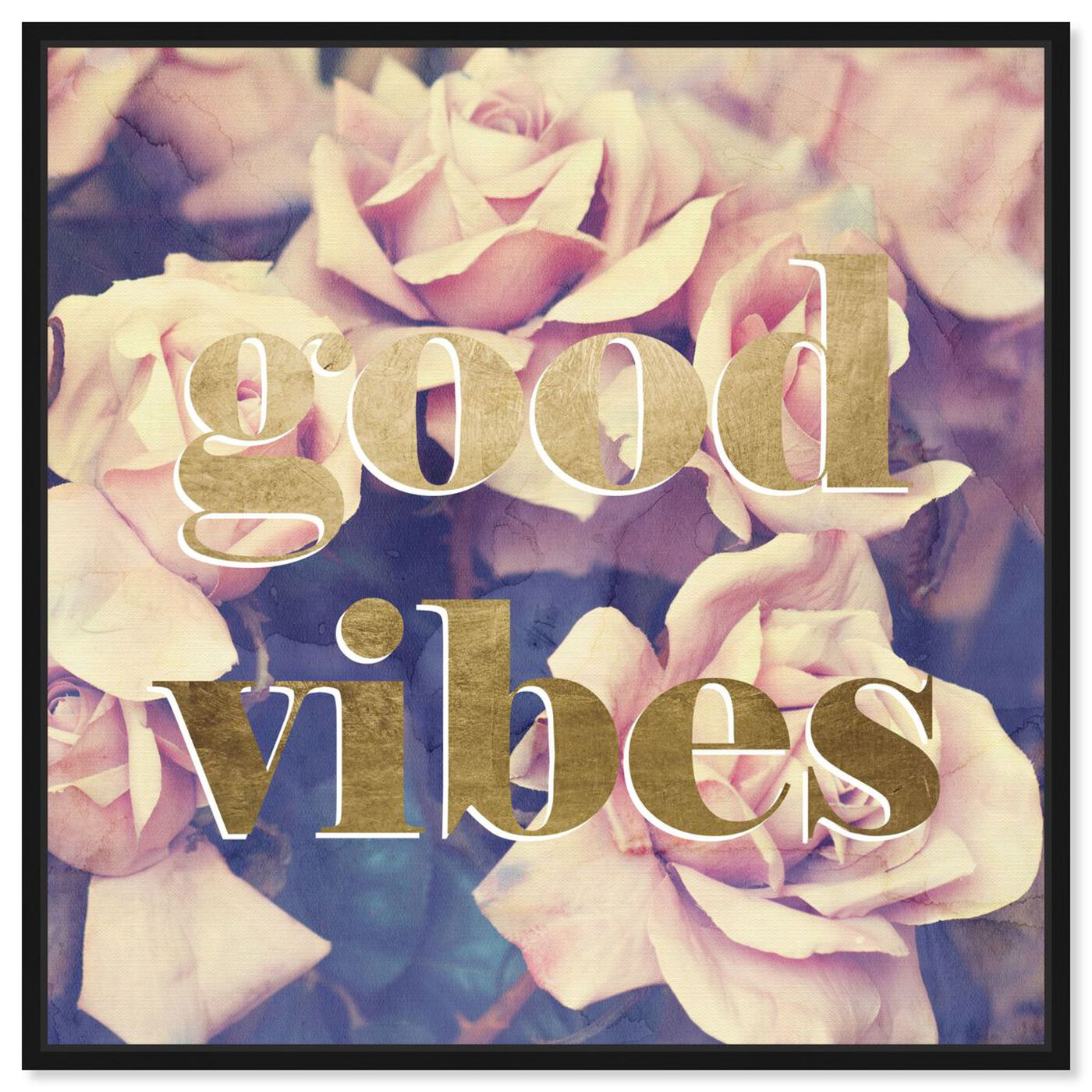 Front view of Good Vibes Roses featuring typography and quotes and inspirational quotes and sayings art.