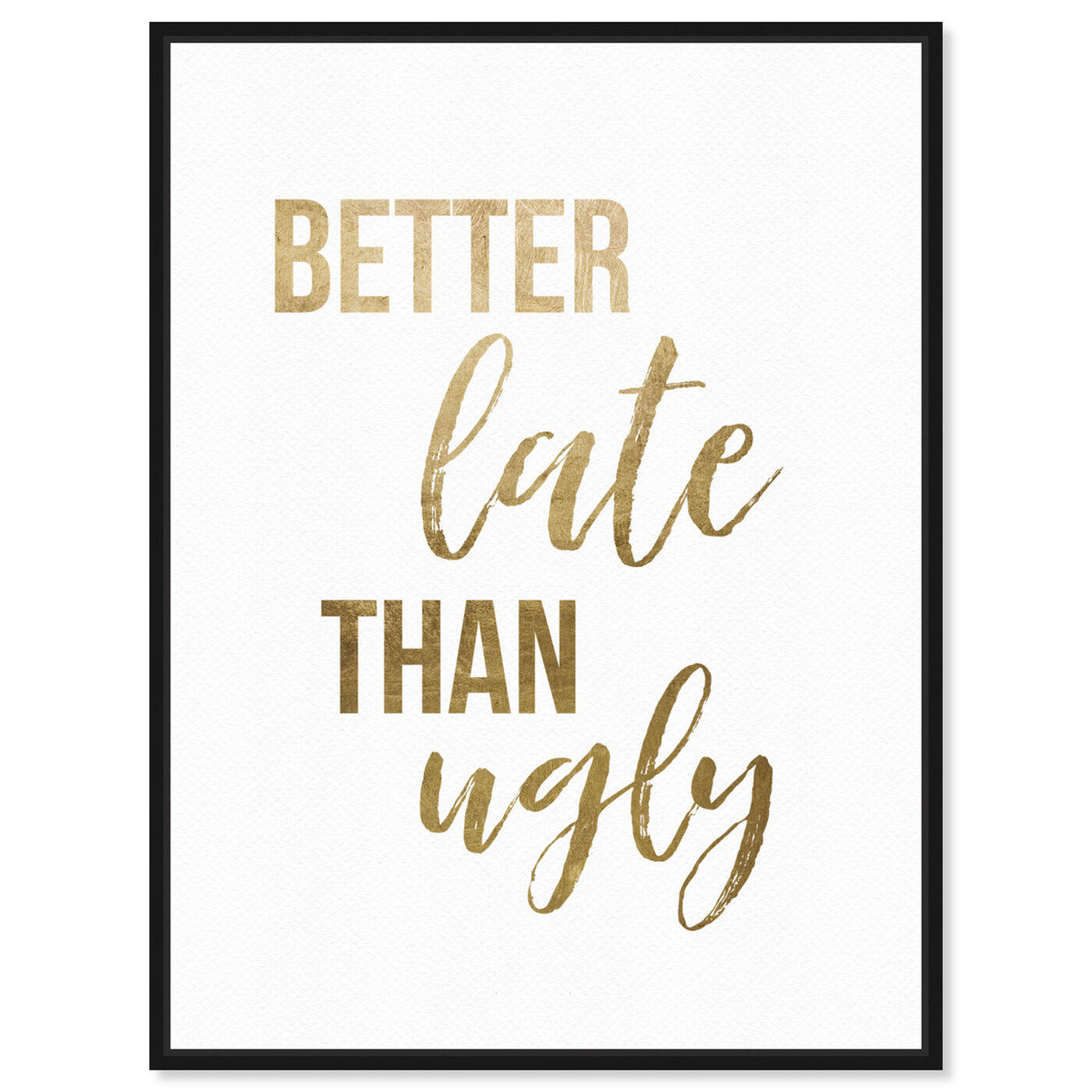 Front view of Better Late than Ugly featuring typography and quotes and fashion quotes and sayings art.