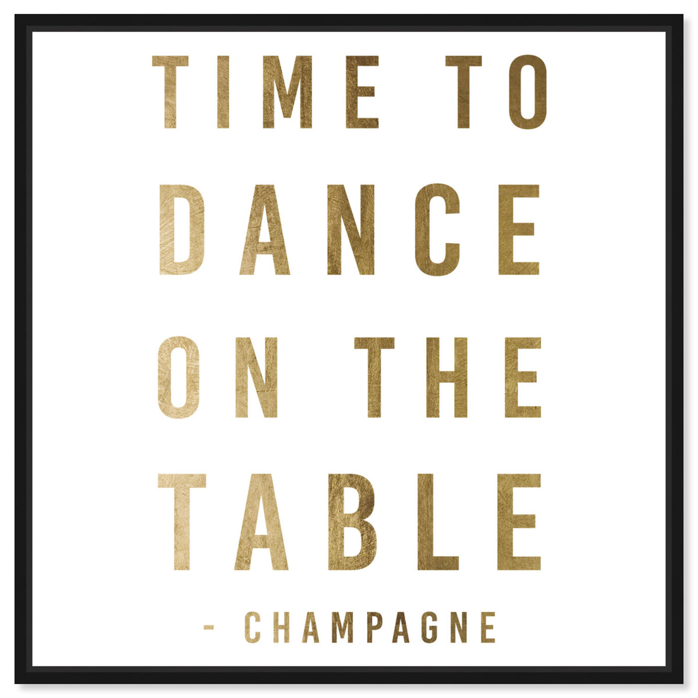 Front view of Dancing On The Table Gold featuring typography and quotes and quotes and sayings art.